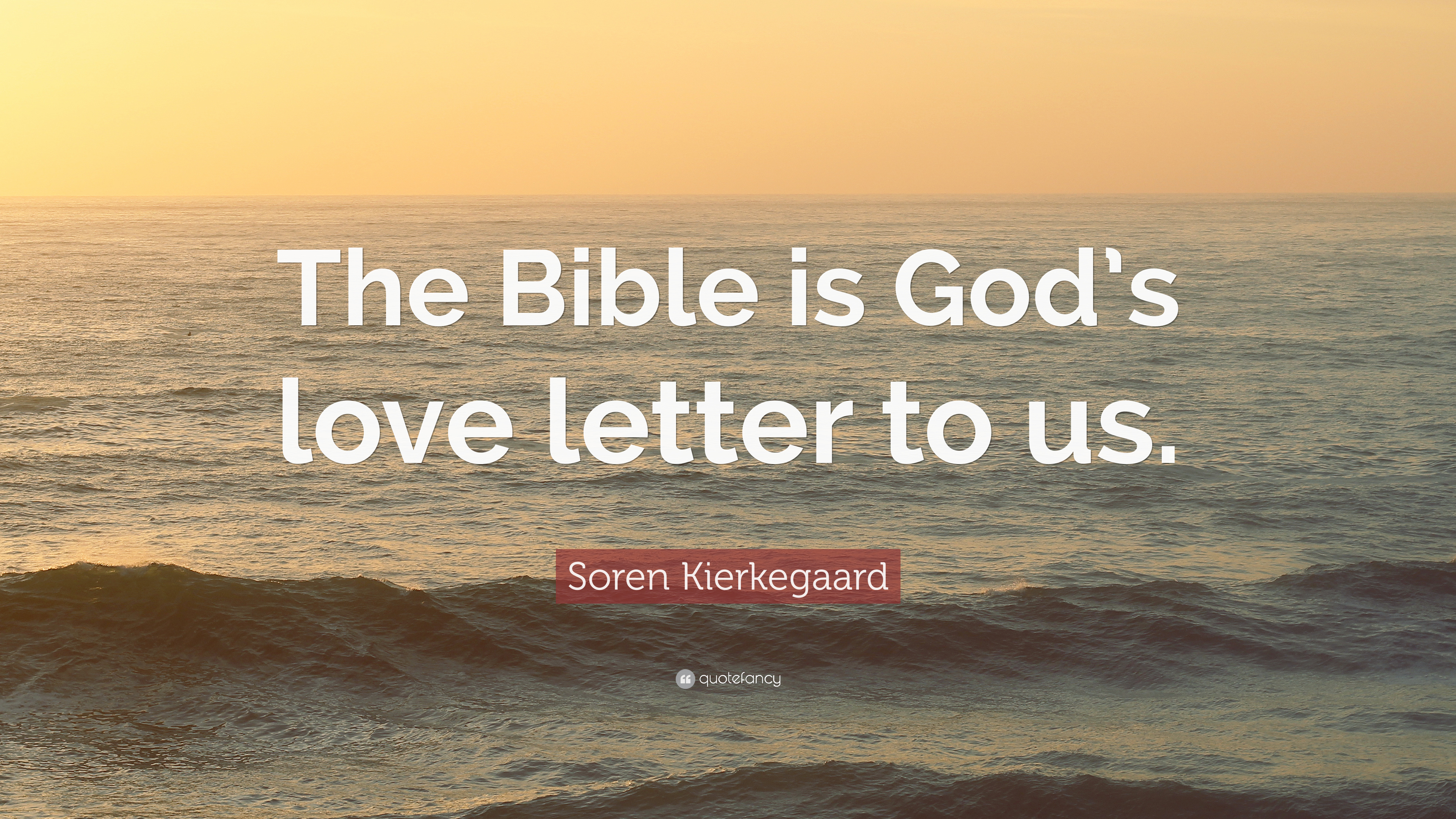 """Soren Kierkegaard Quote """"The Bible is God s love letter to us """""""