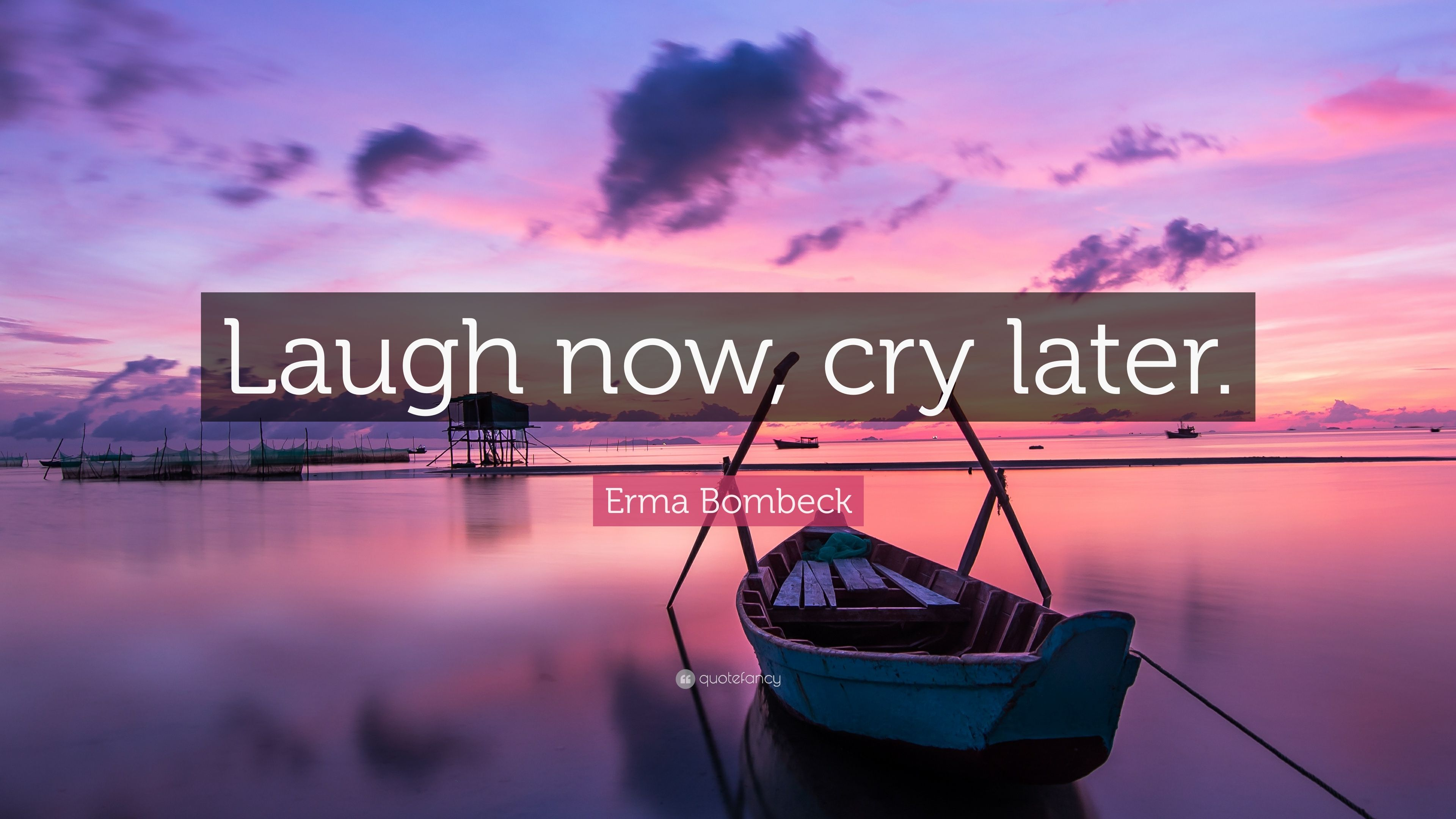 Erma Bombeck Quote Laugh Now Cry Later 7 Wallpapers Quotefancy