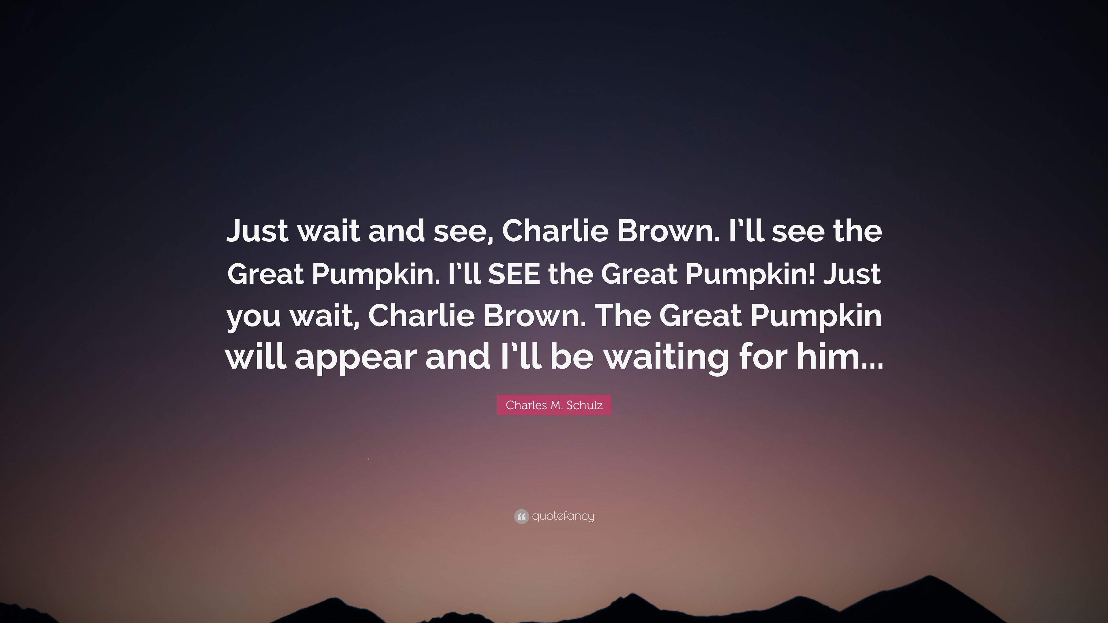 "Charles M. Schulz Quote: ""Just wait and see, Charlie Brown ..."