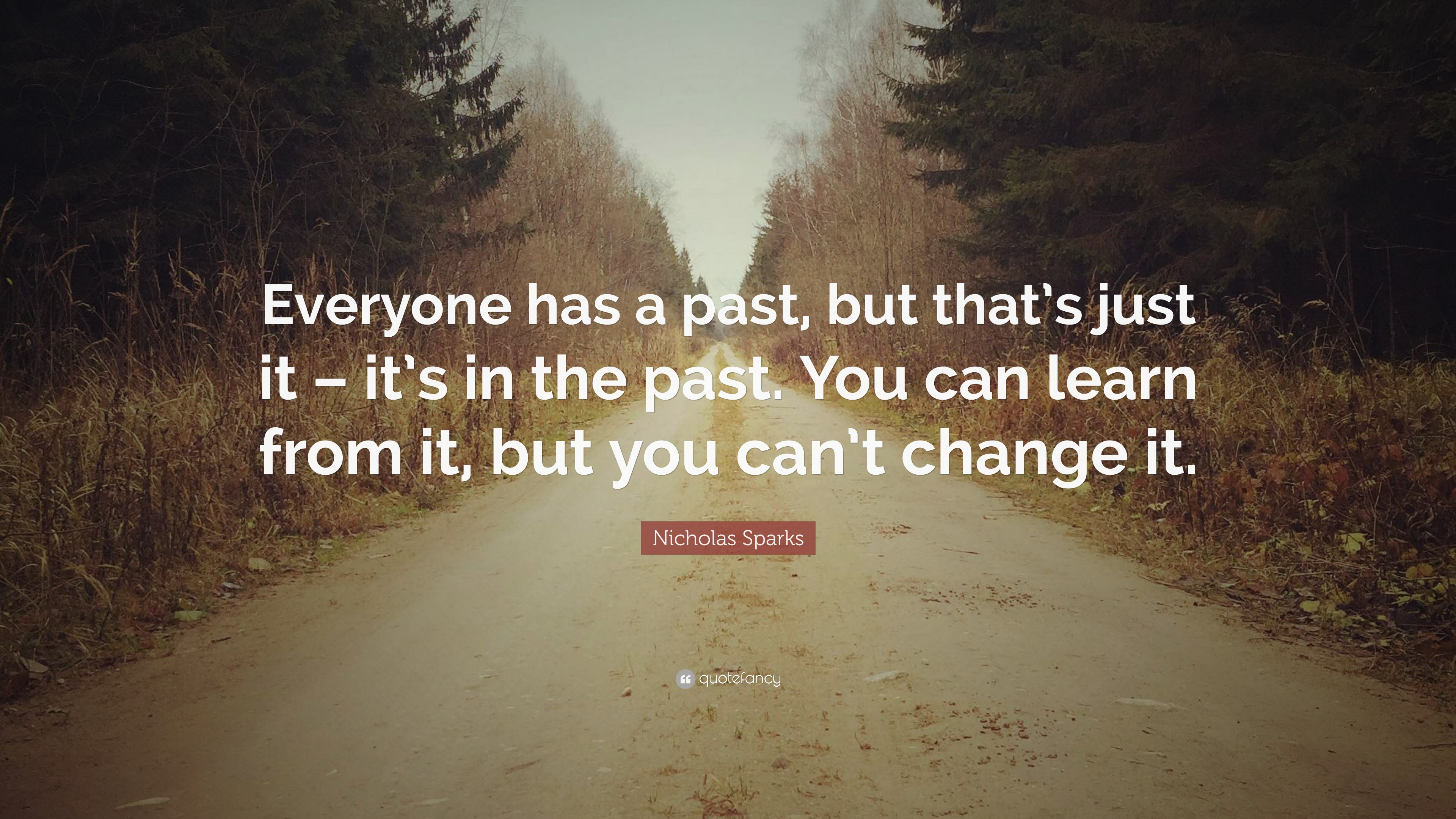 Nicholas Sparks Quote Everyone Has A Past But Thats Just It