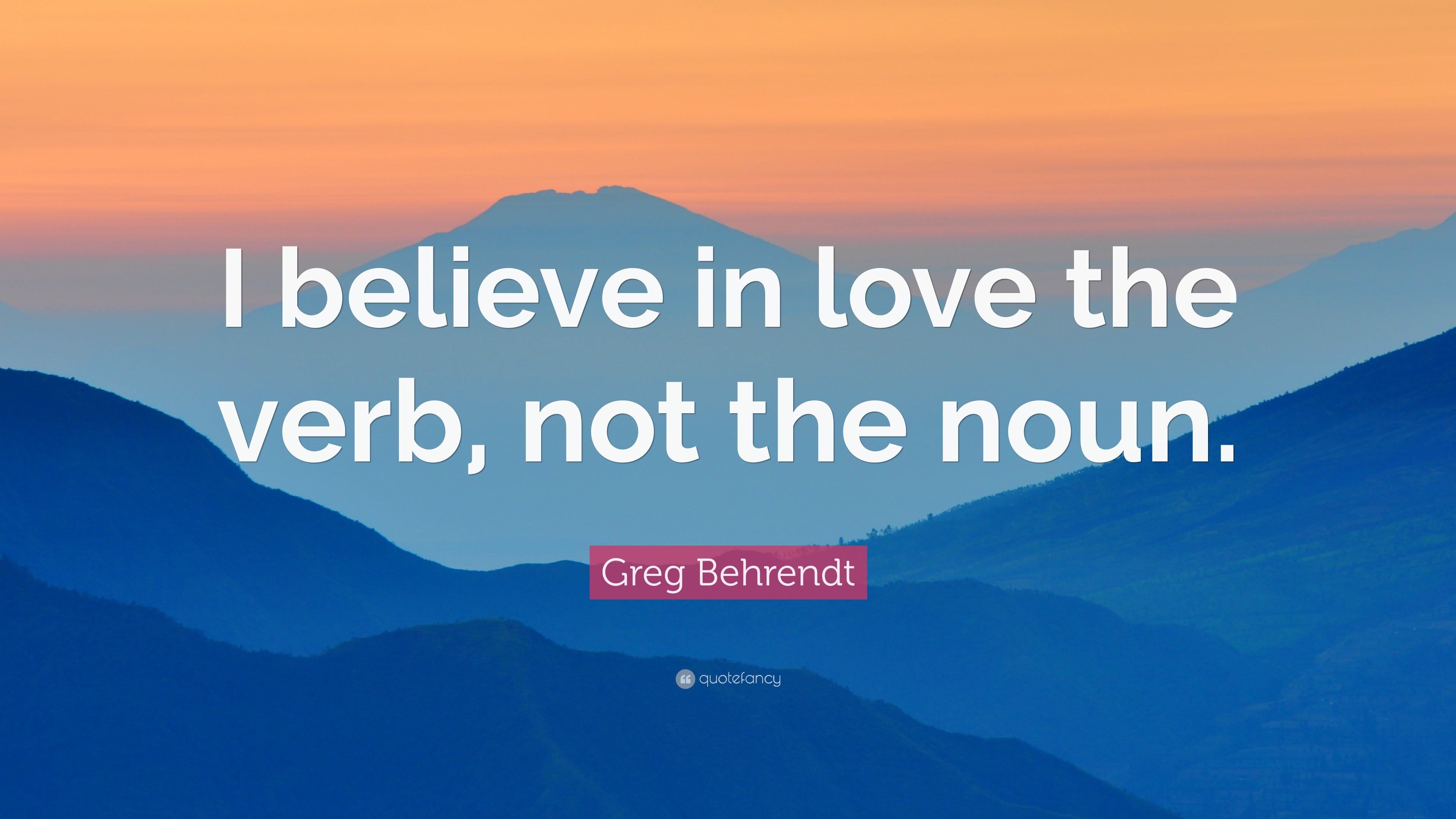 Greg Behrendt Quote: U201cI Believe In Love The Verb, Not The Noun.