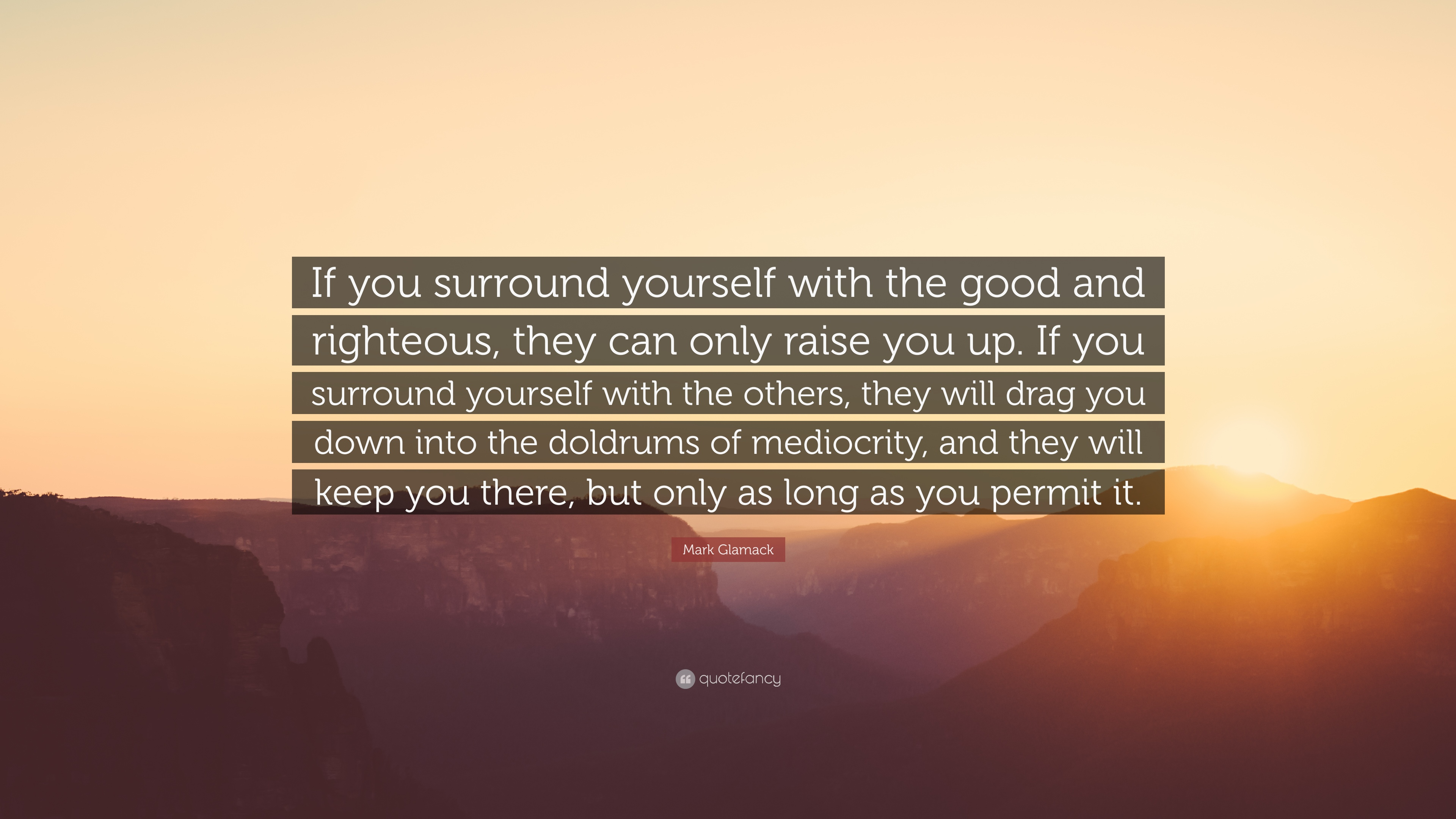 Mark Glamack Quote If You Surround Yourself With The Good And