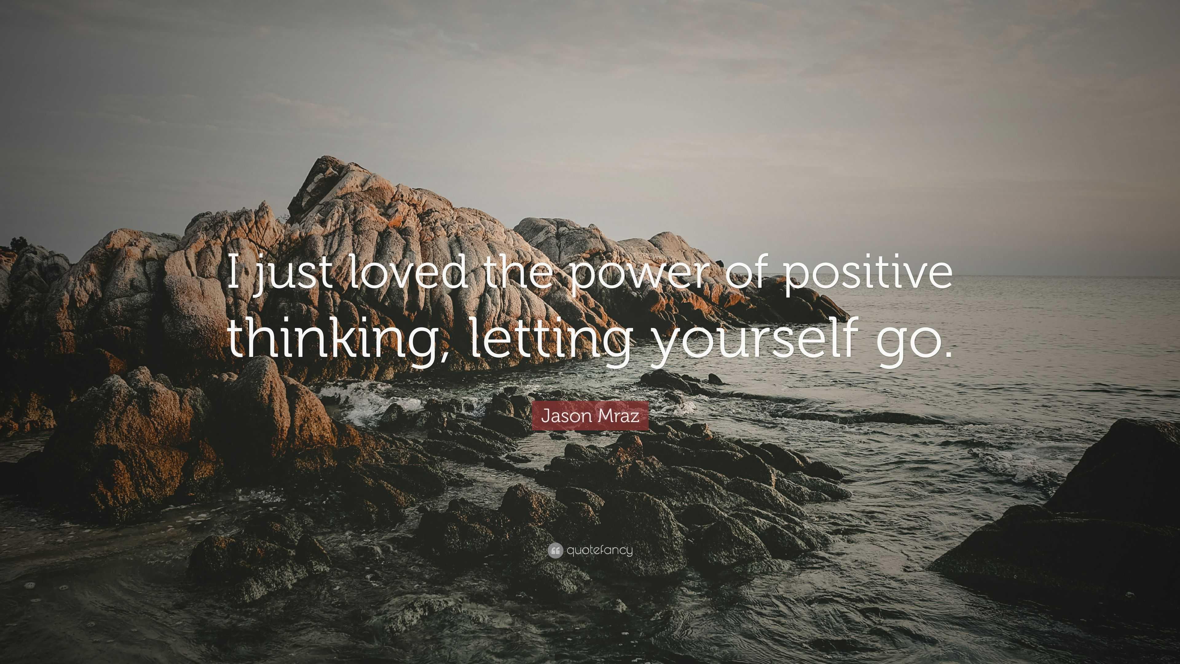 """Power Of Positive Thinking Quotes Jason Mraz Quote """"I Just Loved The Power Of Positive Thinking"""