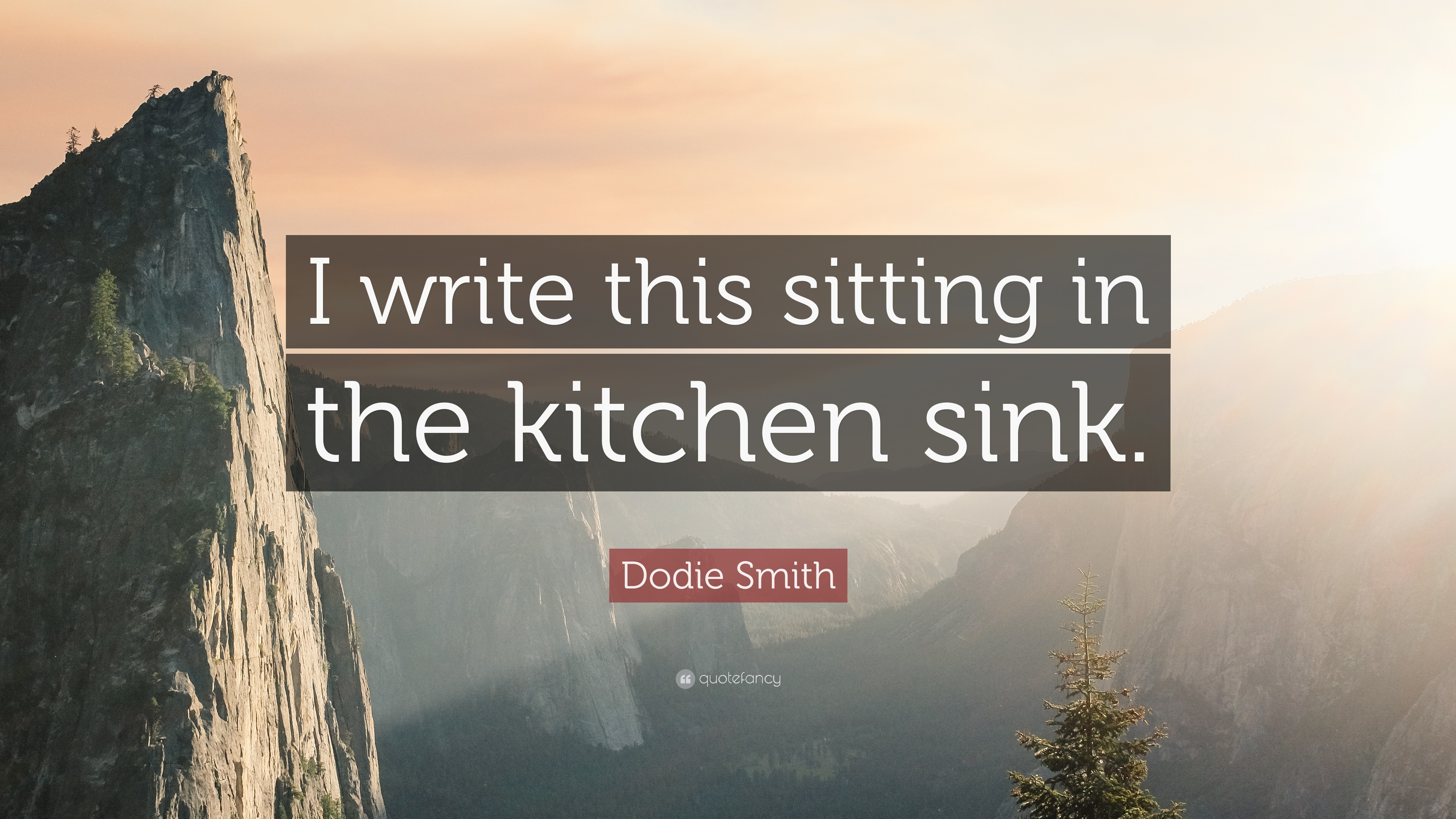 "Dodie Smith Quote: ""I write this sitting in the kitchen sink."" (7 ..."