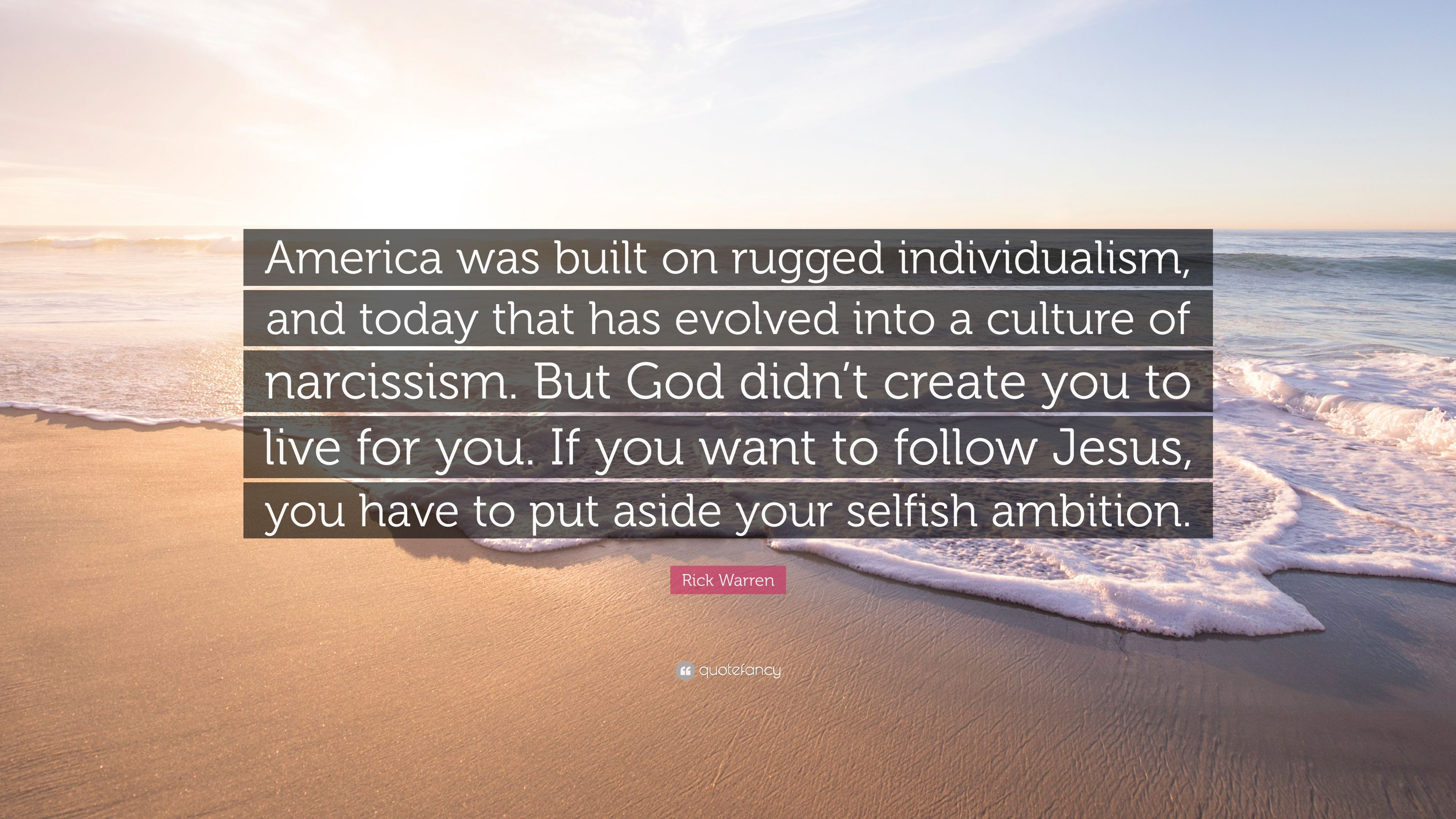 Rick Warren Quote America Was Built On Rugged Individualism And