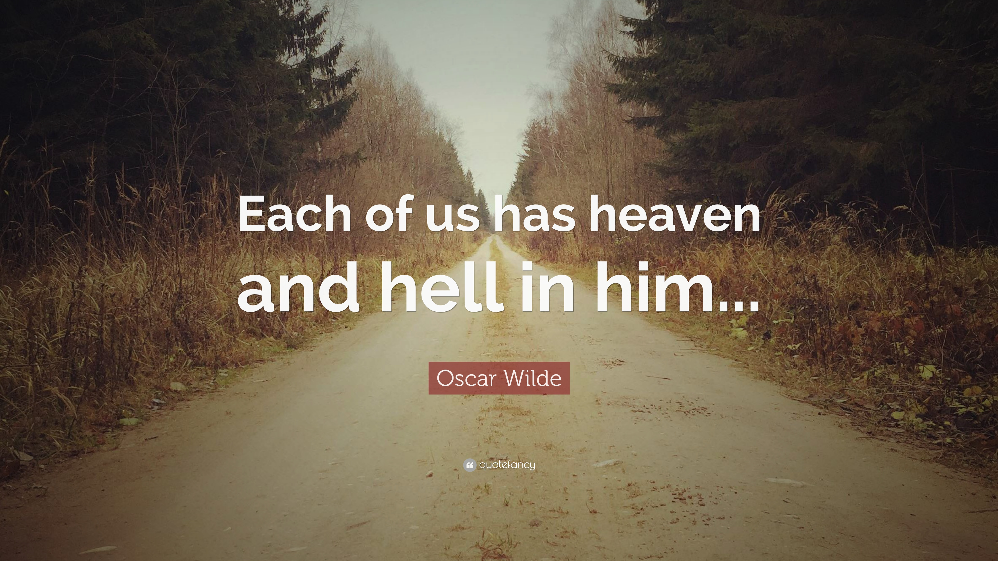 Oscar Wilde Quote Each Of Us Has Heaven And Hell In Him 12