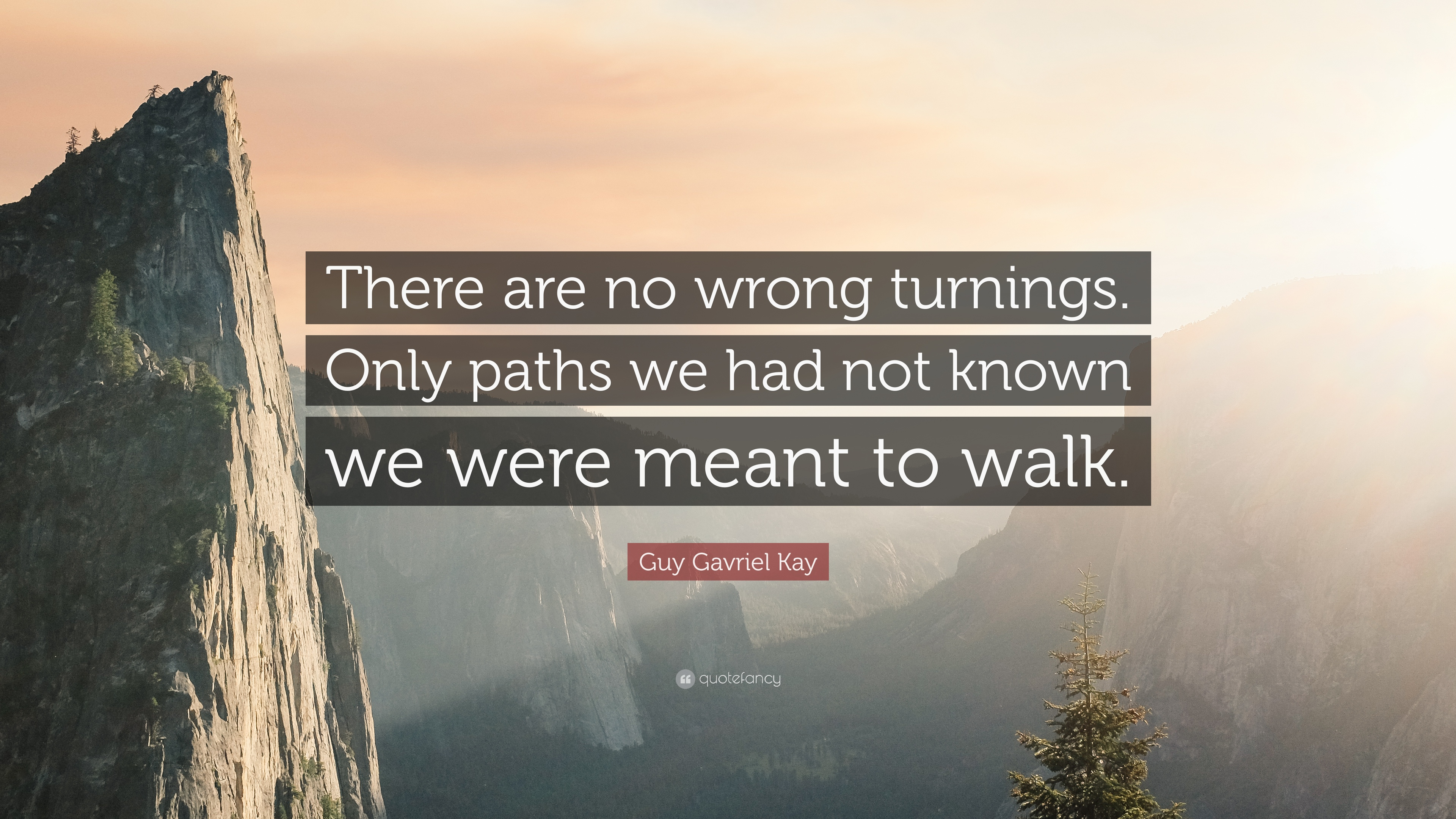 Guy Gavriel Kay Quote There Are No Wrong Turnings Only Paths We