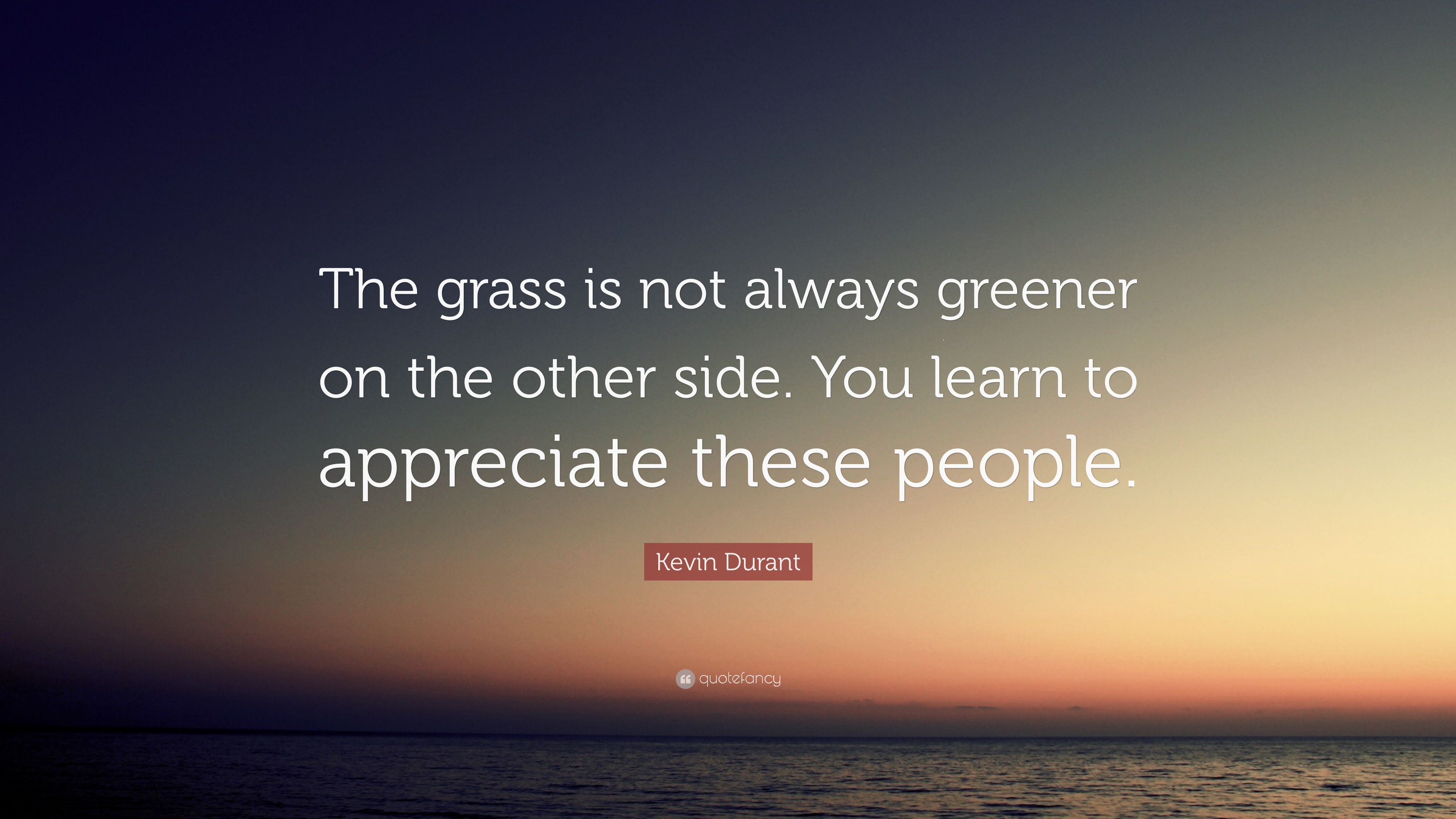 """Kevin Durant Quote Kevin Durant Quote """"The Grass Is Not Always Greener On The Other"""
