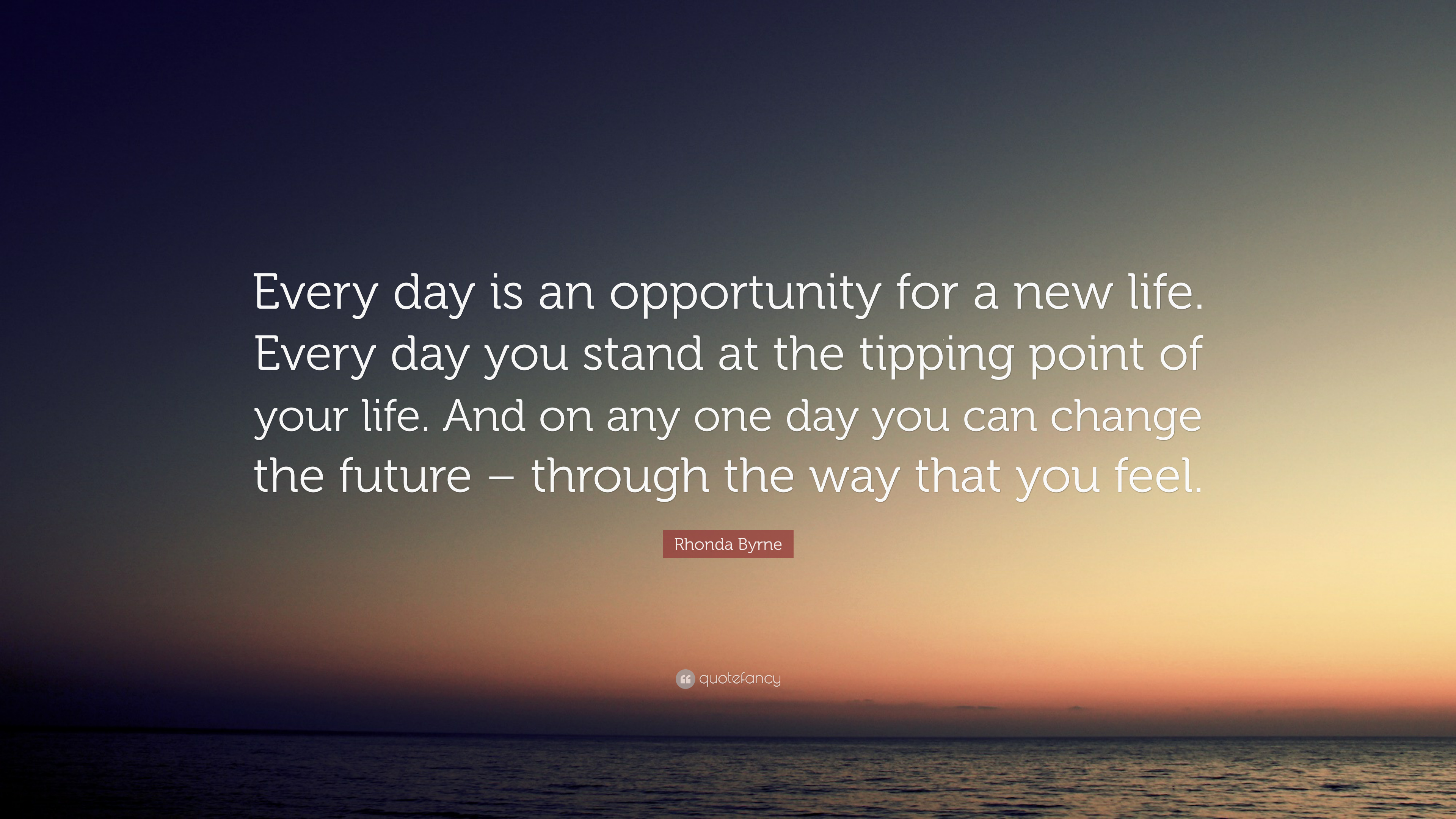 """Each New Day Is A New Opportunity To Improve Yourself: Rhonda Byrne Quote: """"Every Day Is An Opportunity For A New"""