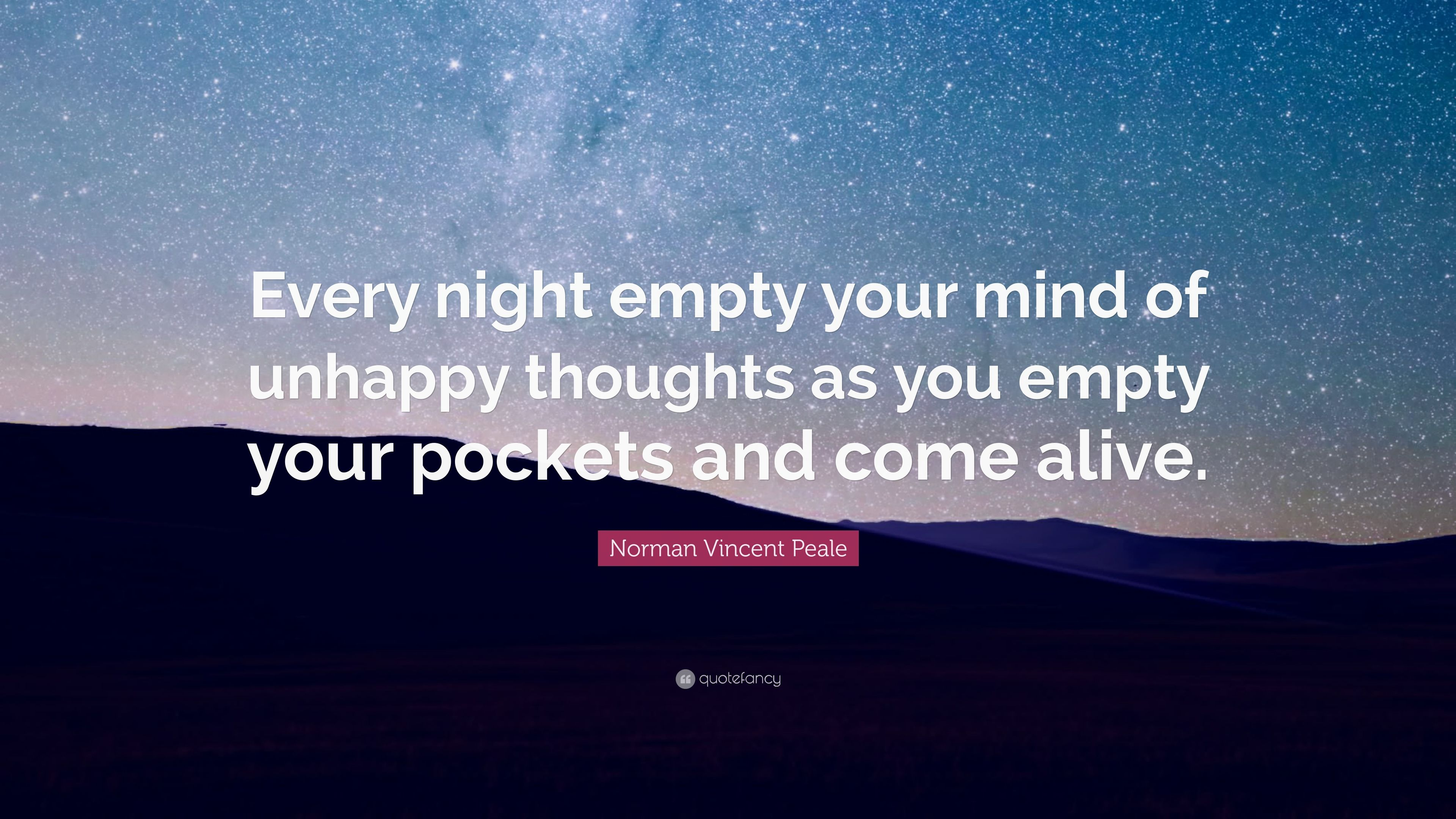 Norman Vincent Peale Quote Every Night Empty Your Mind Of Unhappy