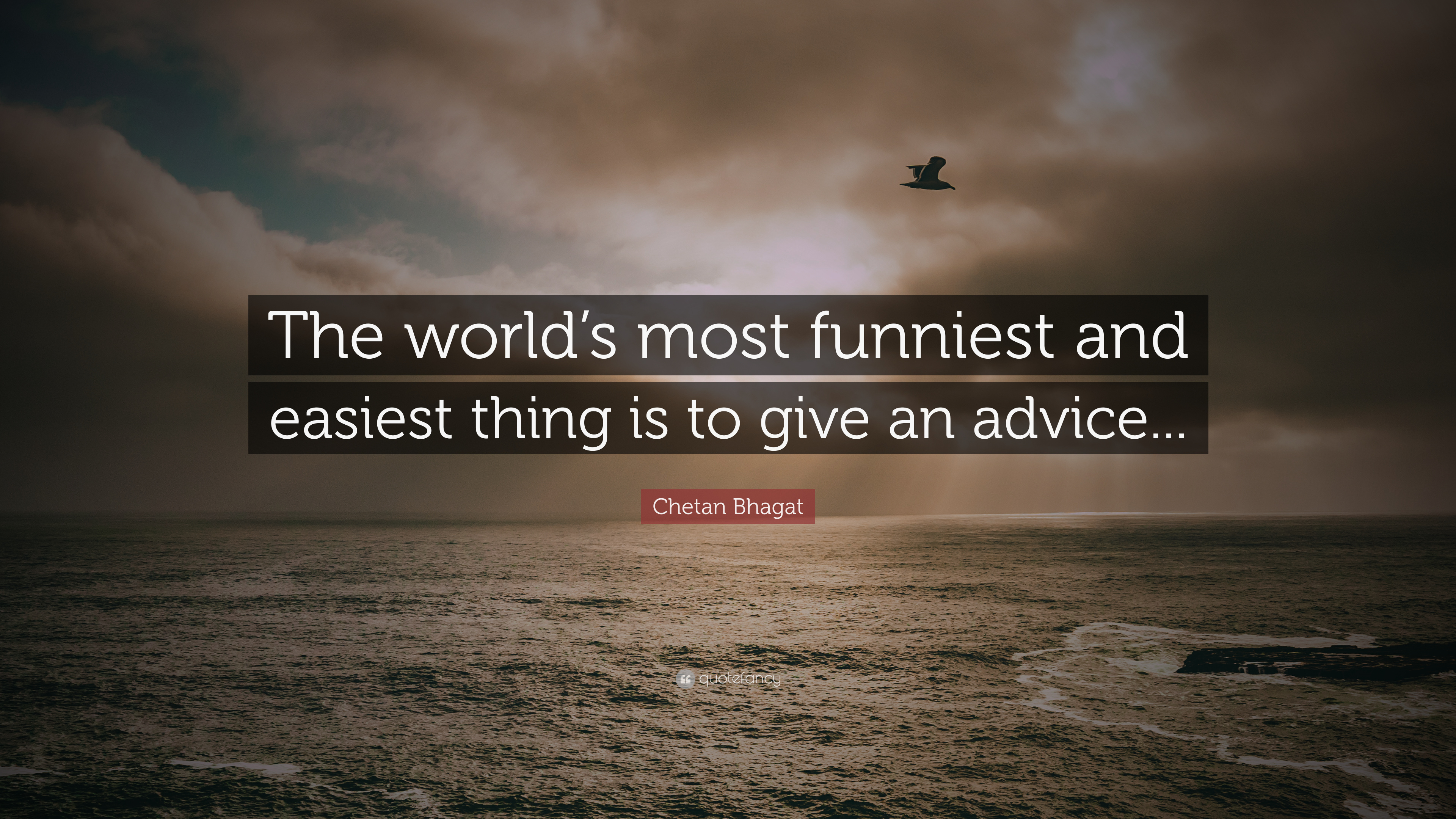 Chetan Bhagat Quote The Worlds Most Funniest And Easiest Thing Is To Give An