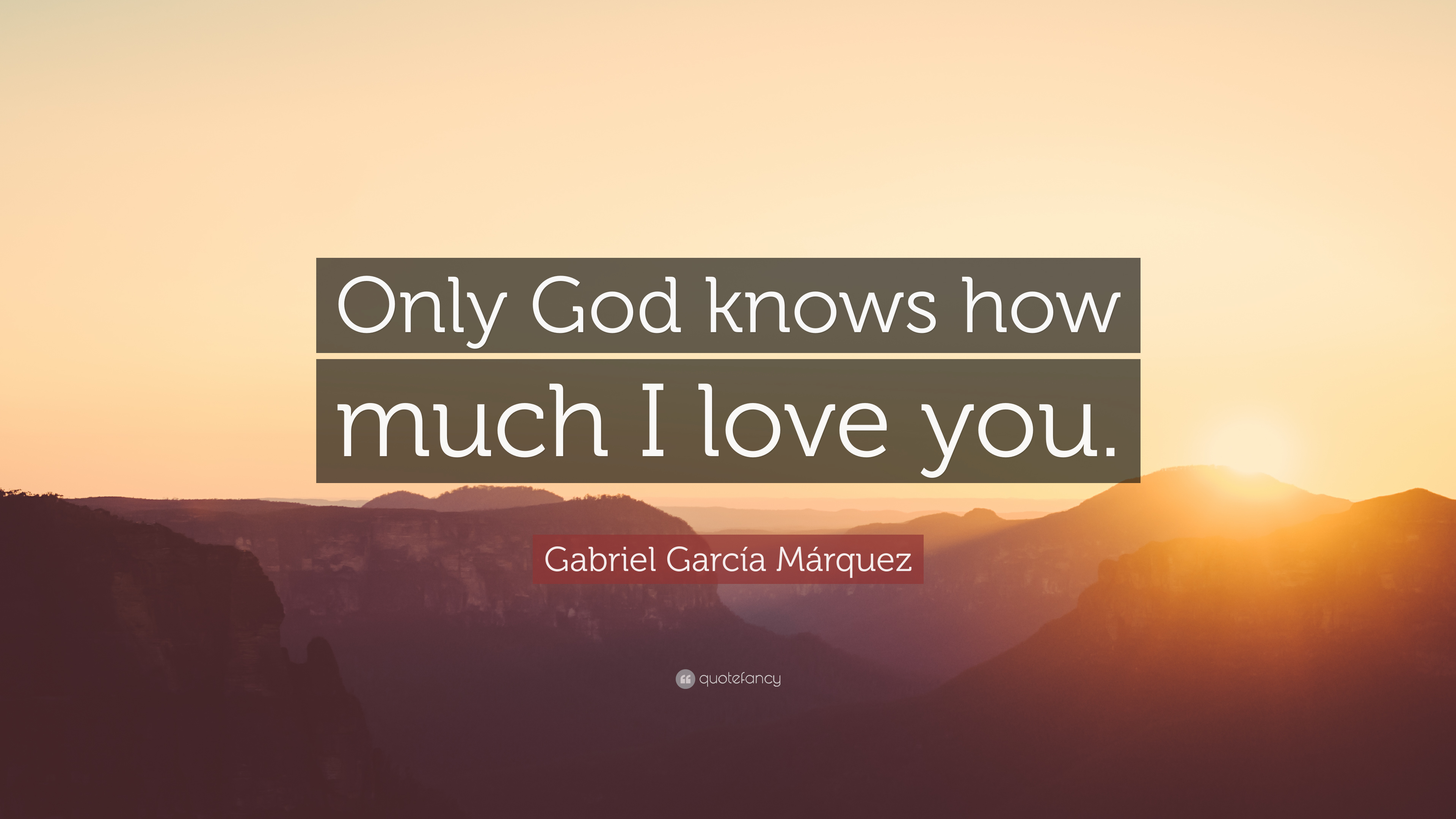 "Quotes About How Much I Love You Gabriel García Márquez Quote ""Only God Knows How Much I Love You"