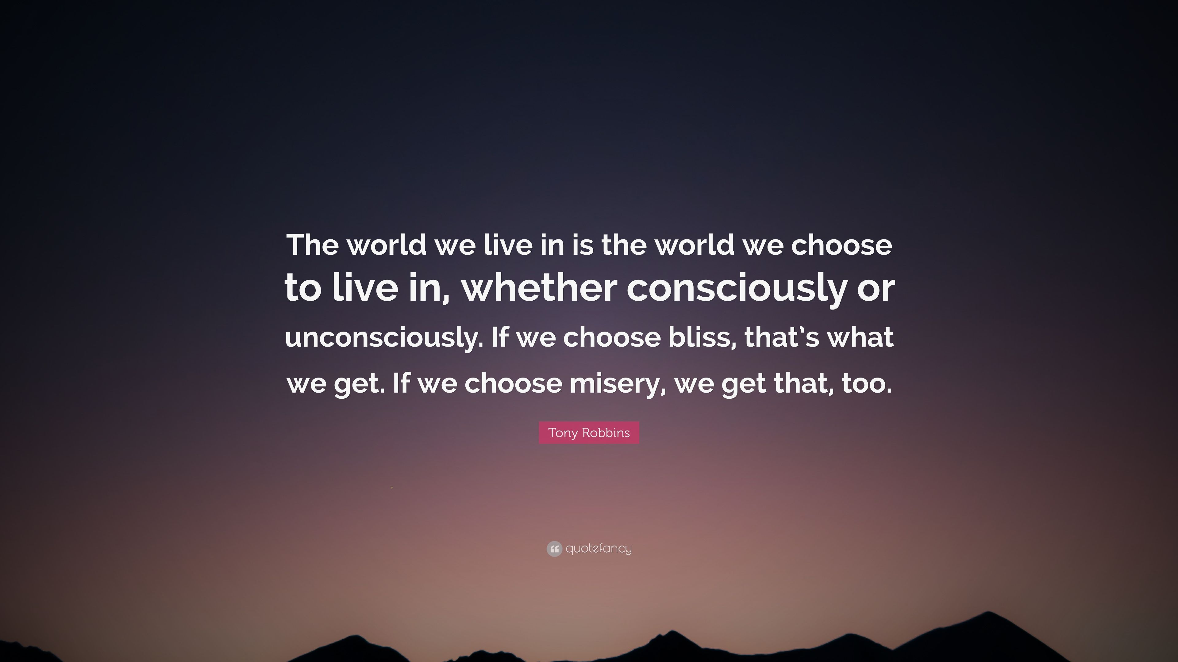 """Tony Robbins Quote: """"The world we live in is the world we choose"""