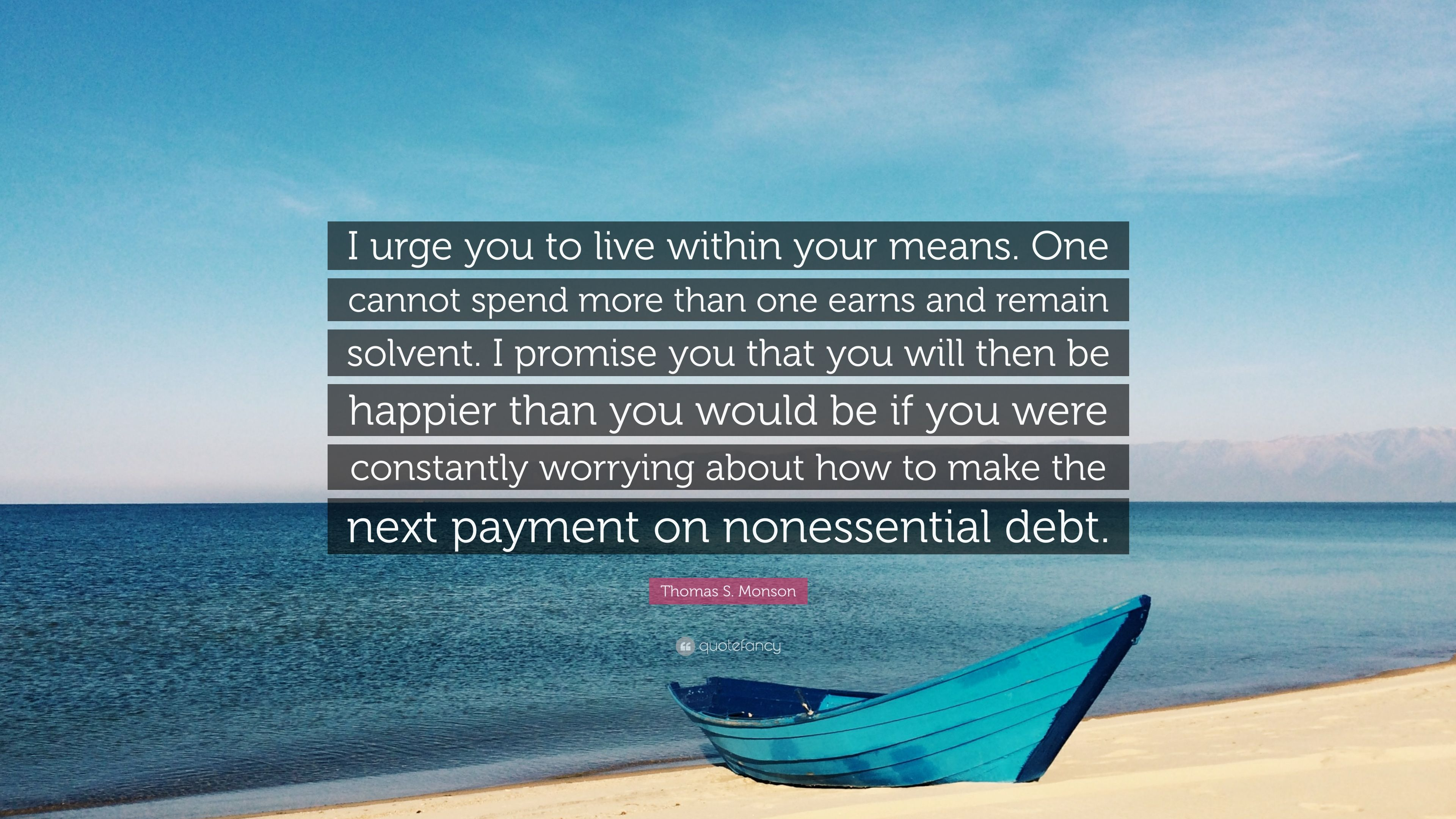 Thomas S Monson Quote I Urge You To Live Within Your Means One
