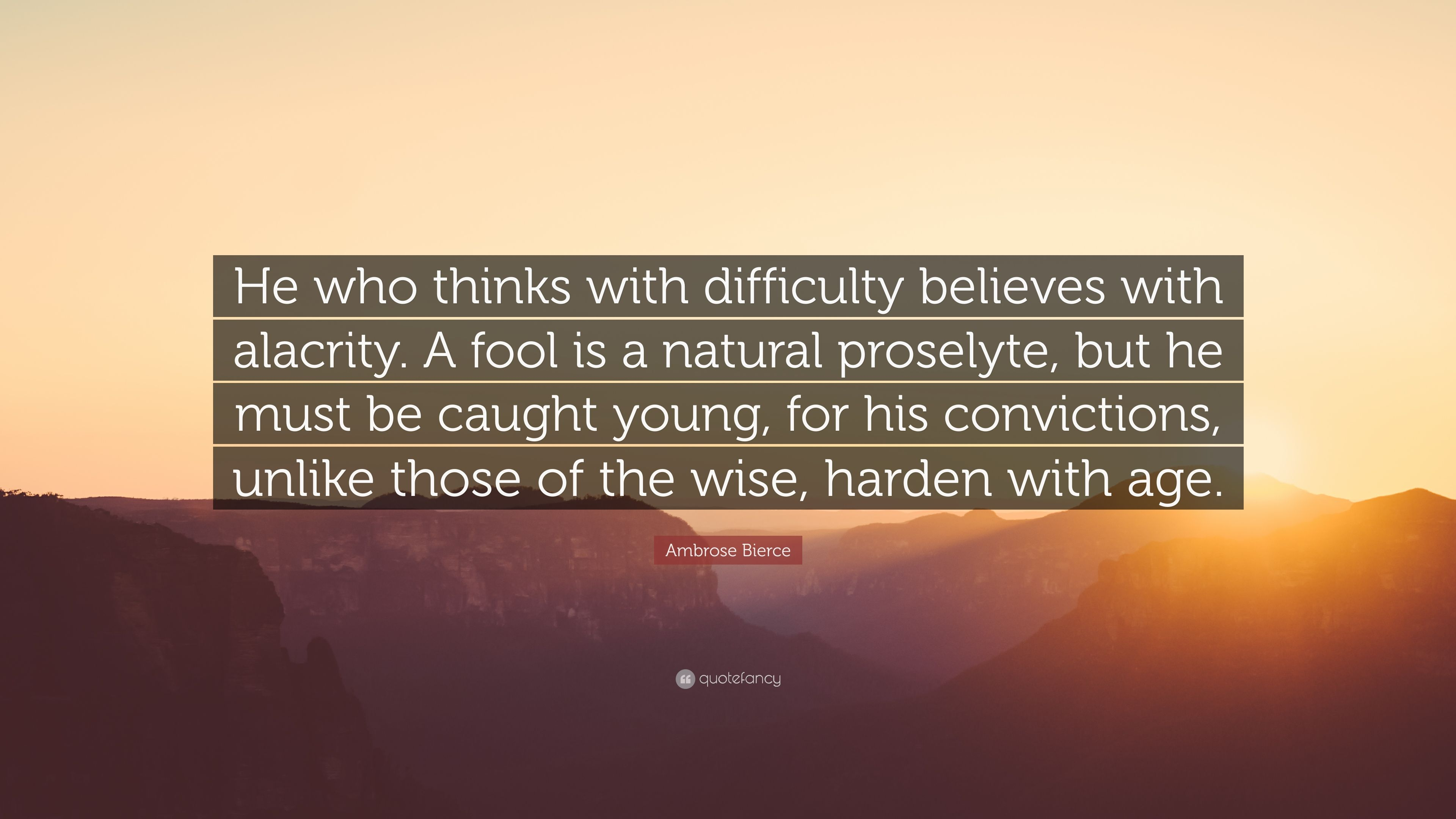 "Ambrose Bierce Quote: ""He who thinks with difficulty believes with"