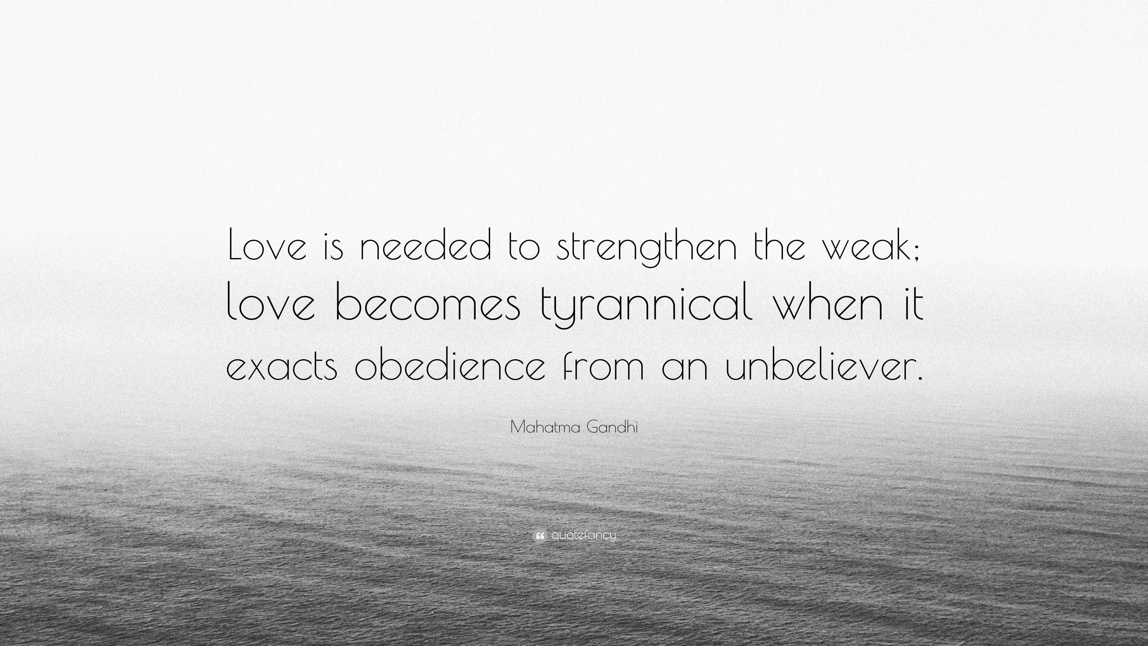 """Mahatma Gandhi Quotes On Love Mahatma Gandhi Quote """"Love Is Needed To Strengthen The Weak Love"""