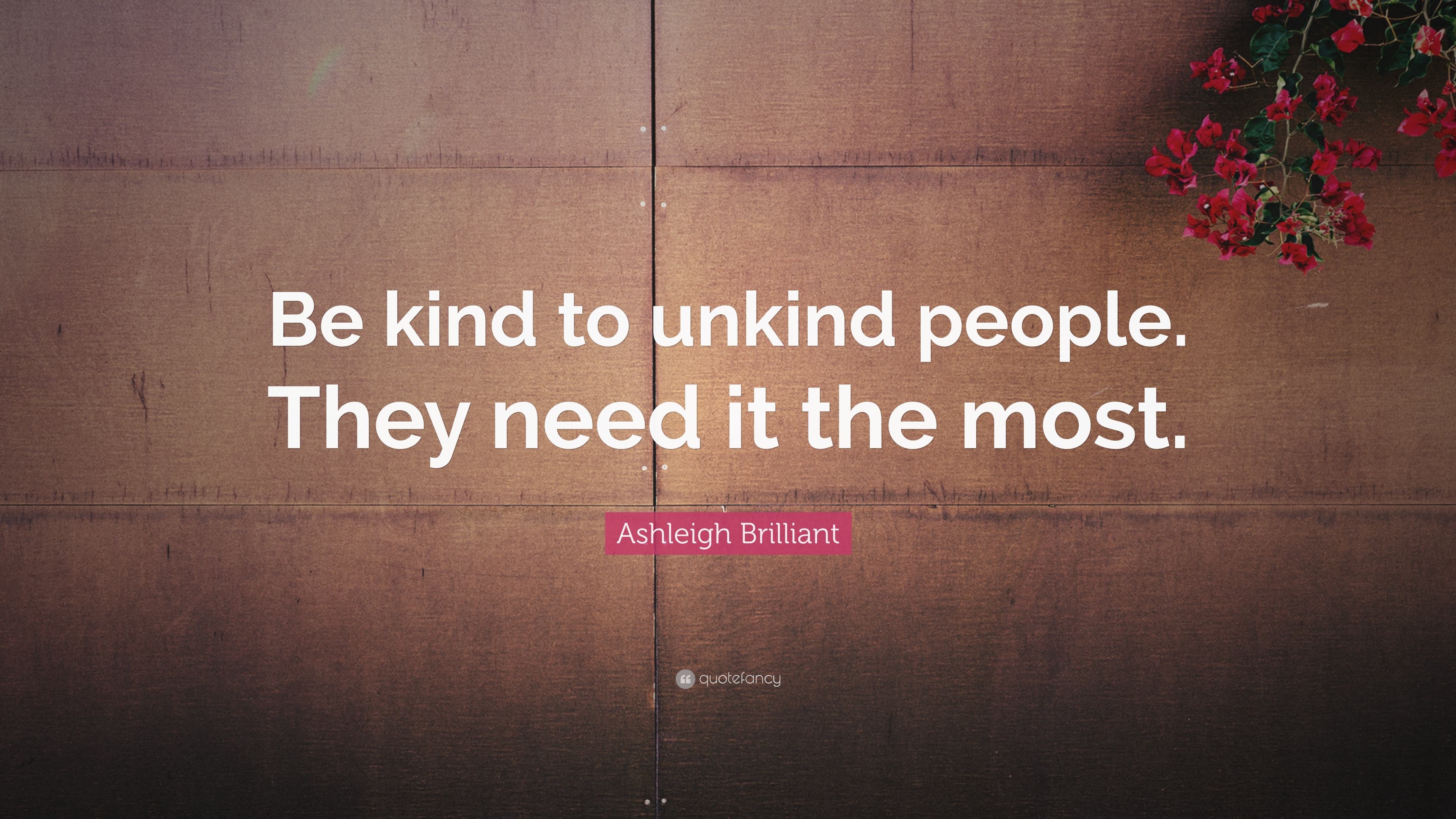 Ashleigh Brilliant Quote: Be kind to unkind people. They
