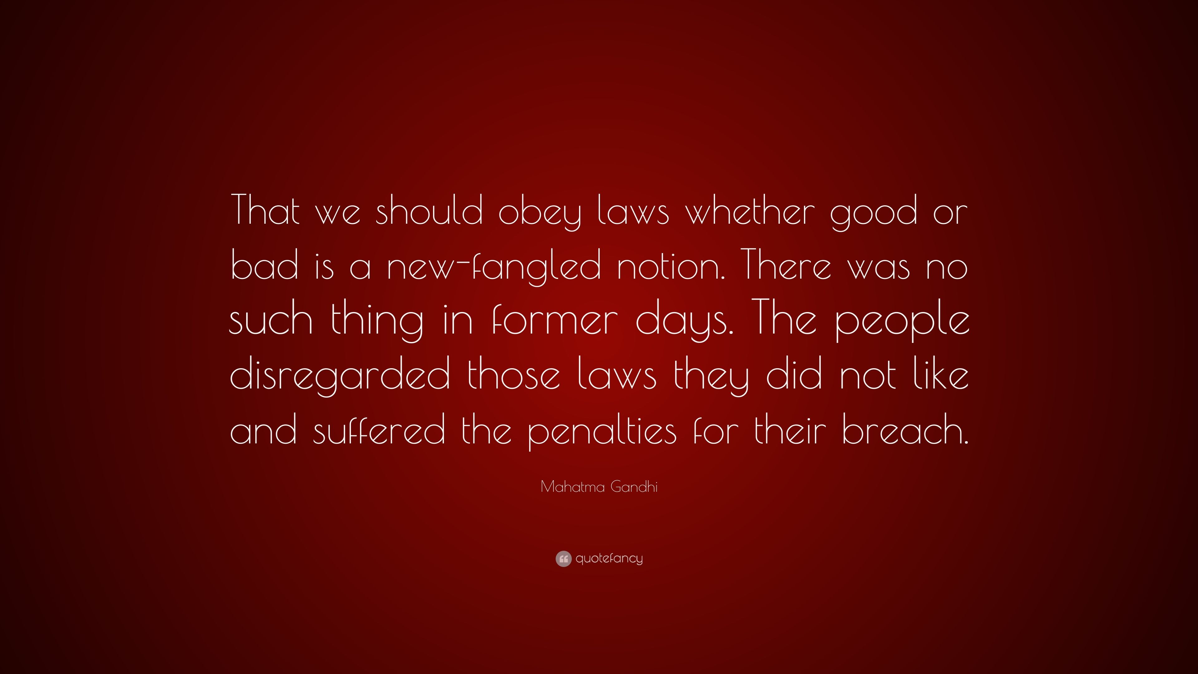 """Mahatma Gandhi Quote: """"That we should obey laws whether good ..."""