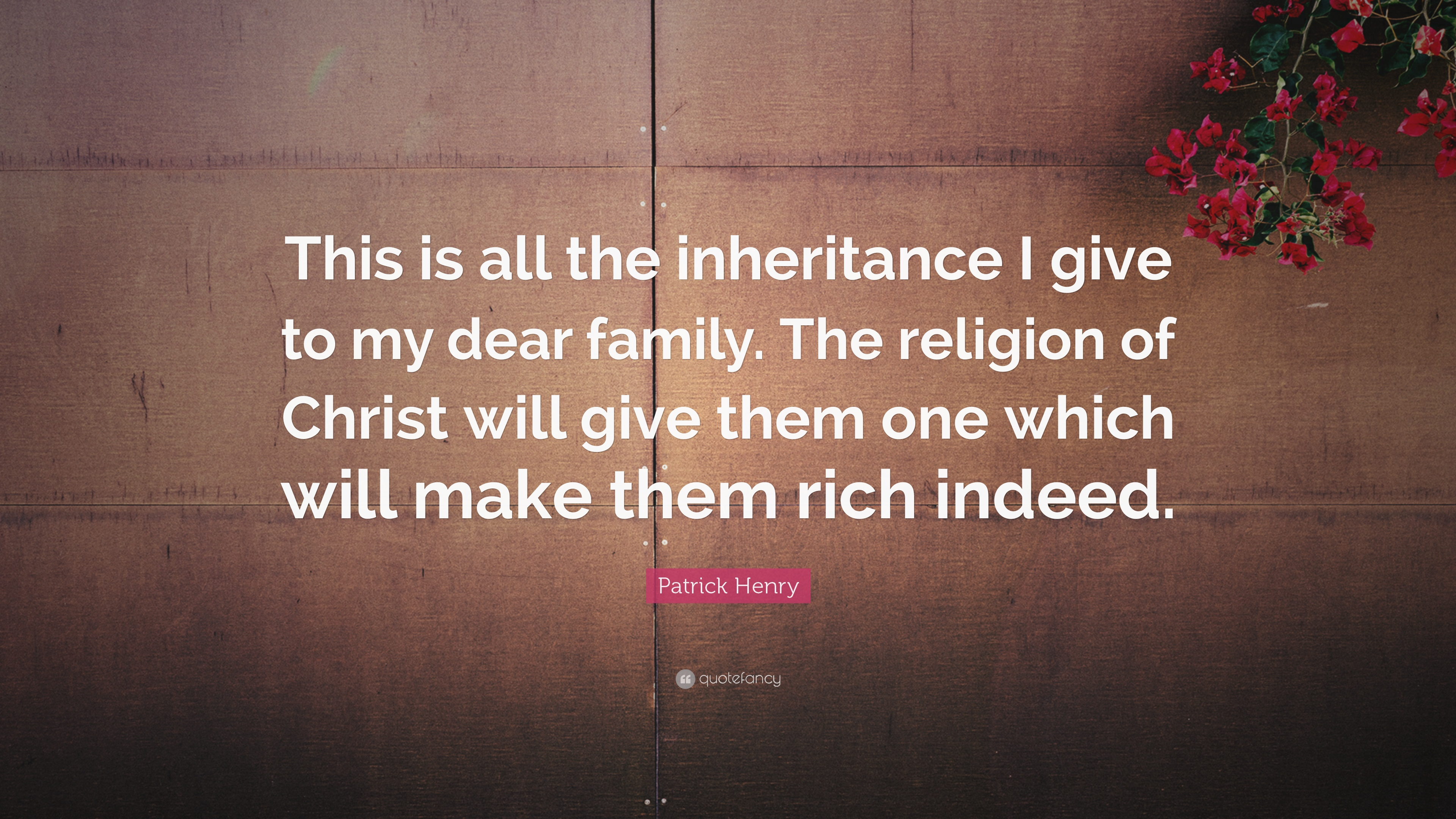 "patrick henry quote ""this is all the inheritance i give to my patrick henry quote ""this is all the inheritance i give to my dear family"