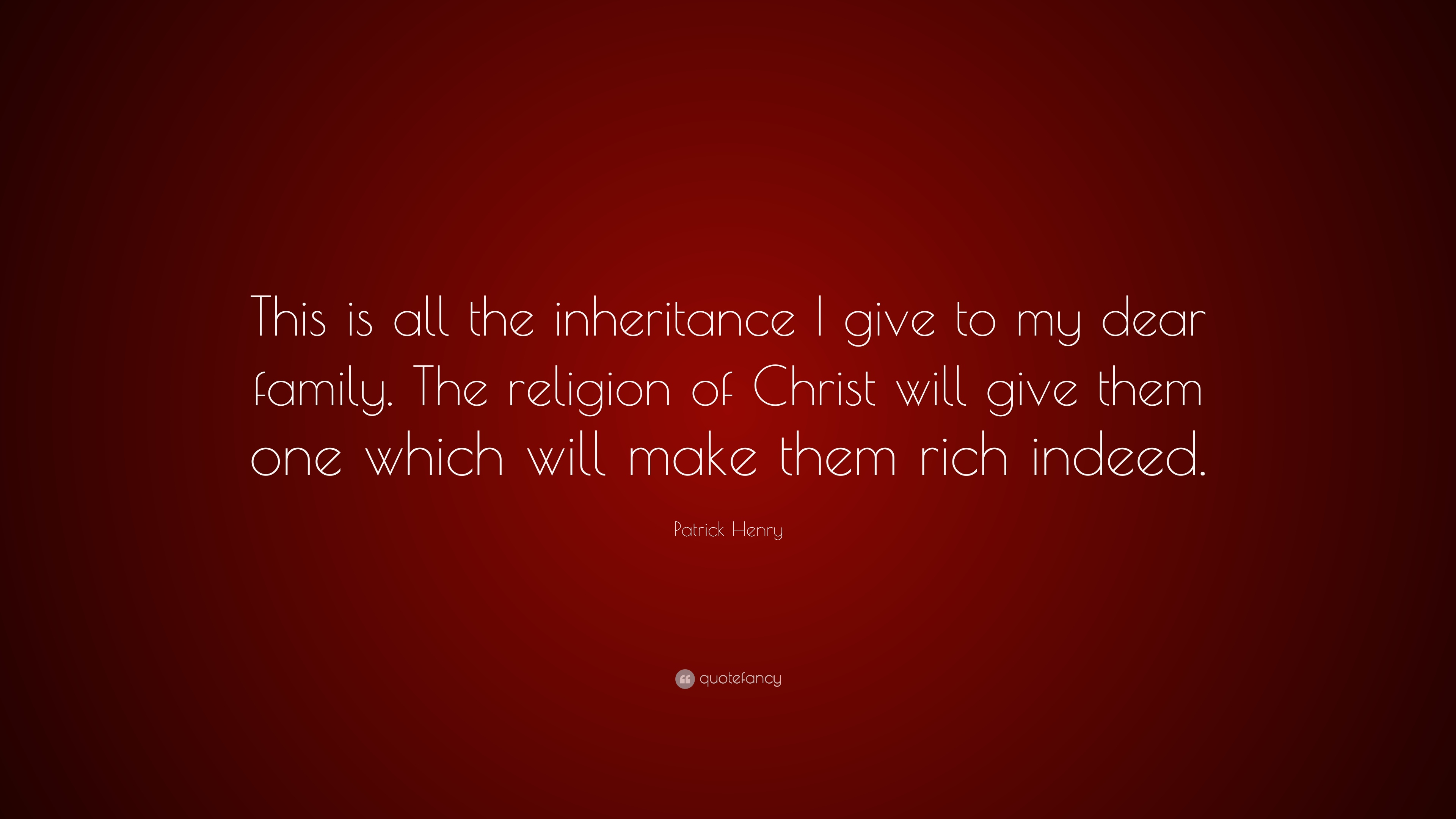 patrick henry quote ldquo this is all the inheritance i give to my patrick henry quote ldquothis is all the inheritance i give to my dear family