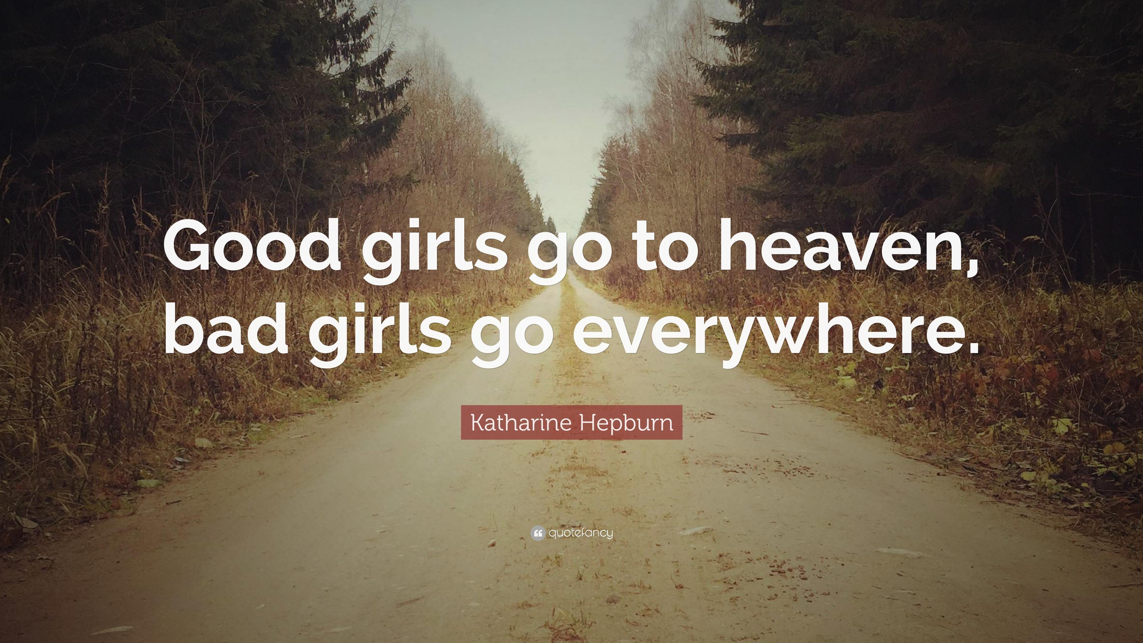 """Katharine Hepburn Quote: """"Good girls go to heaven, bad girls ..."""