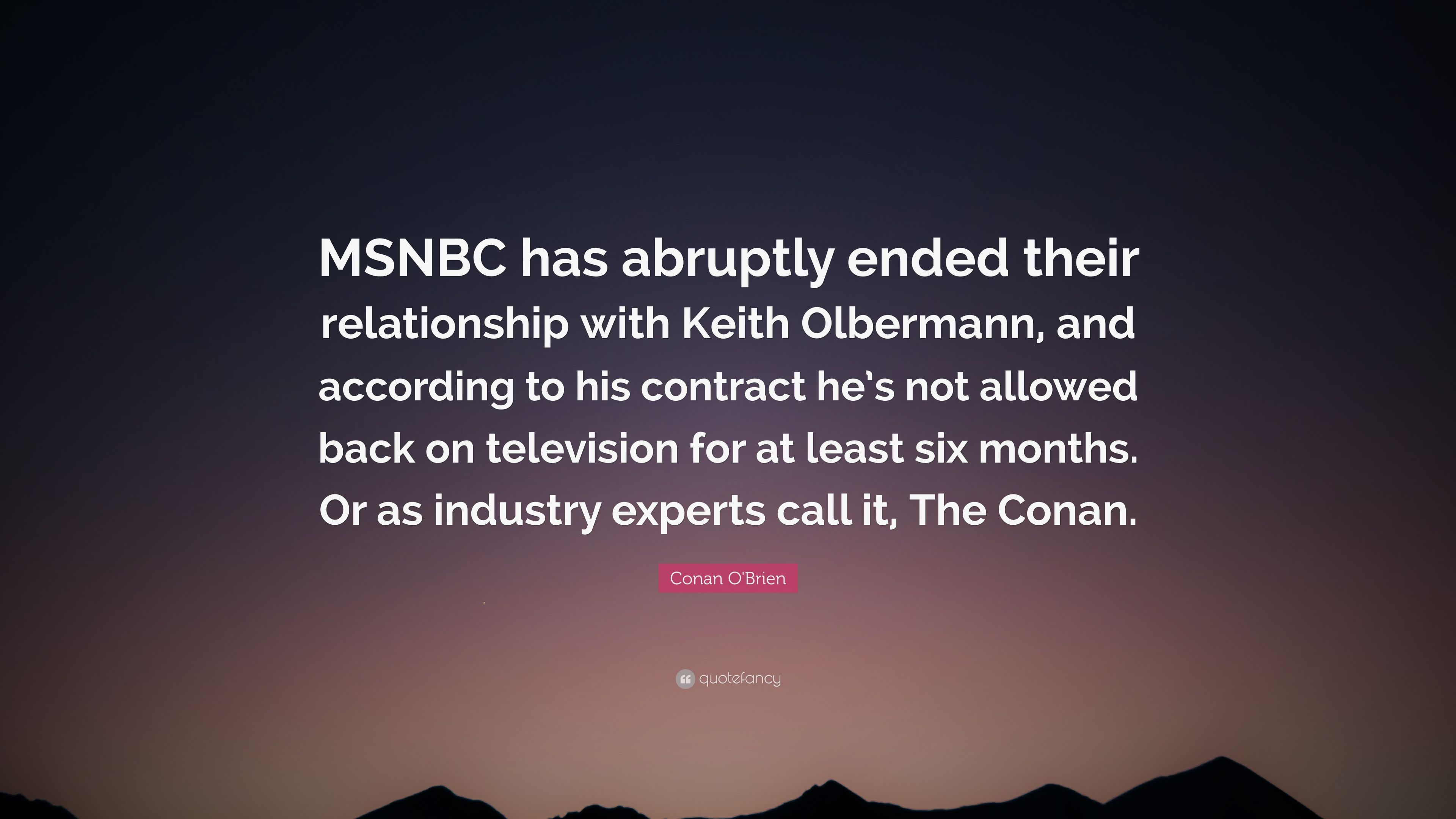 Conan obrien quote msnbc has abruptly ended their relationship with keith olbermann