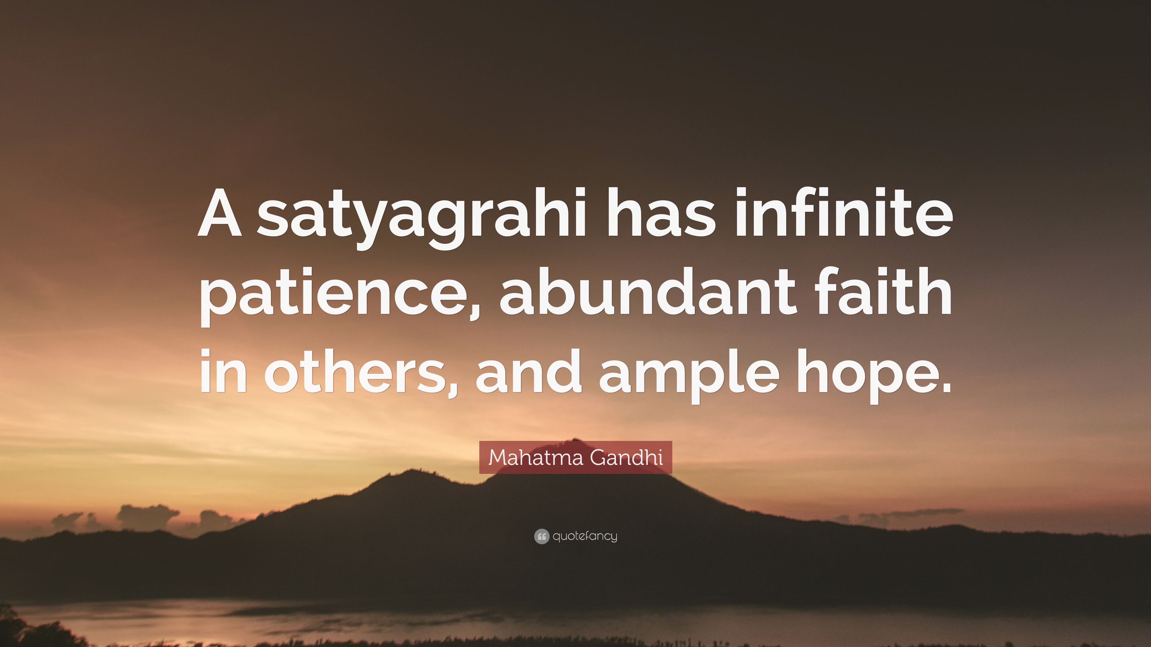 Mahatma Gandhi Quote: U201cA Satyagrahi Has Infinite Patience, Abundant Faith  In Others,