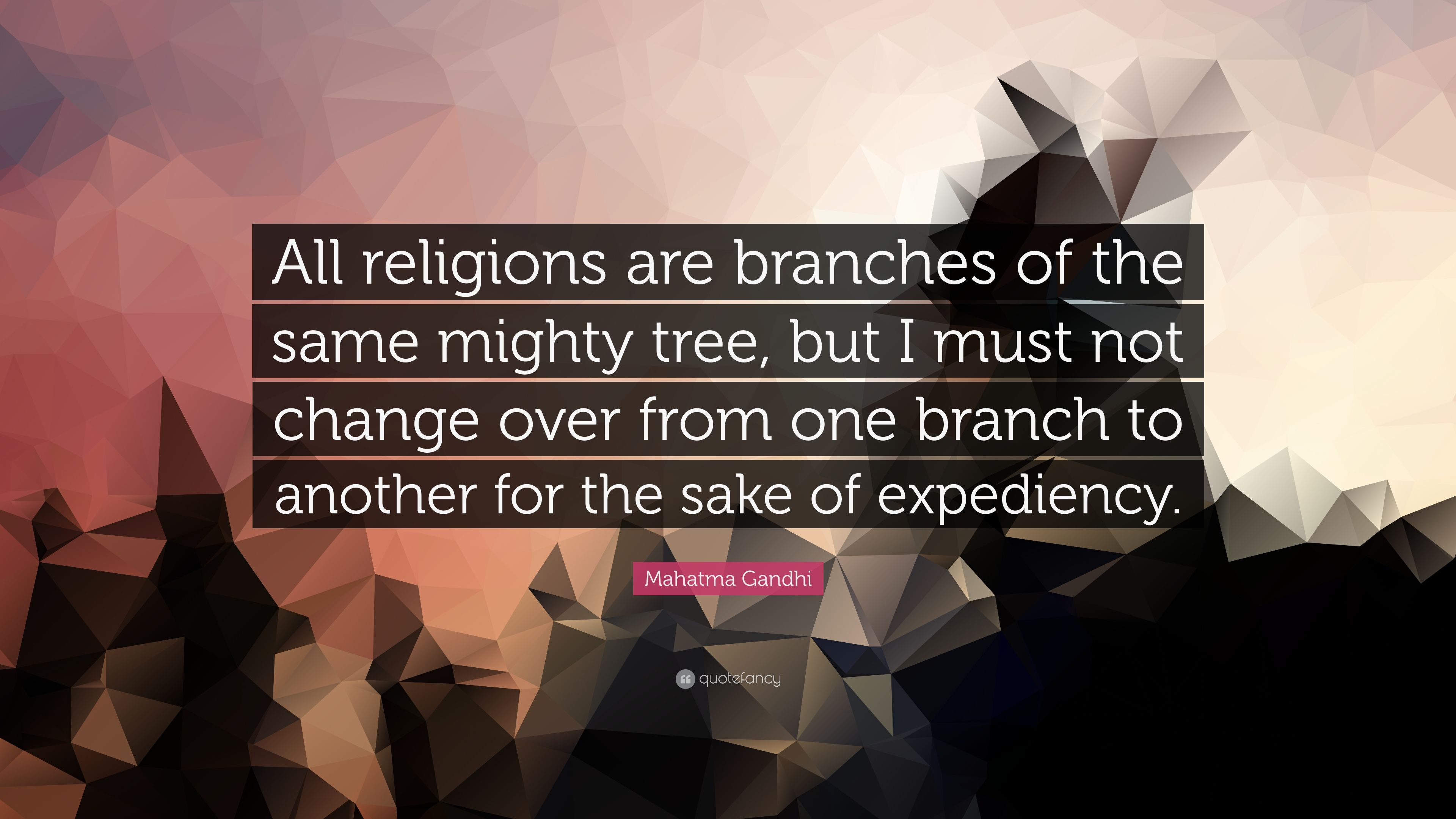 "Mahatma Gandhi Quote: ""All religions are branches of the same mighty"