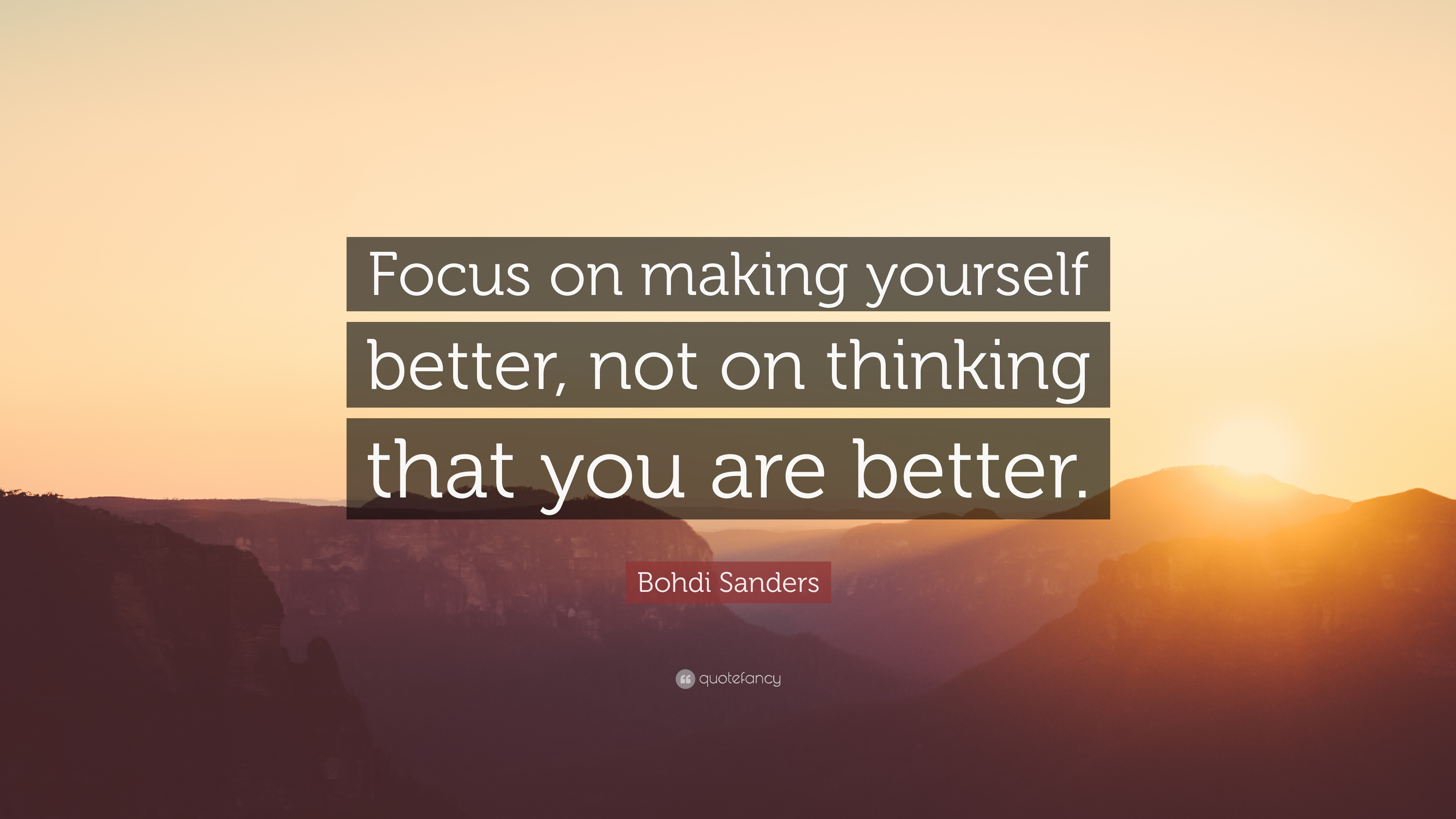 Bohdi Sanders Quote Focus On Making Yourself Better Not On