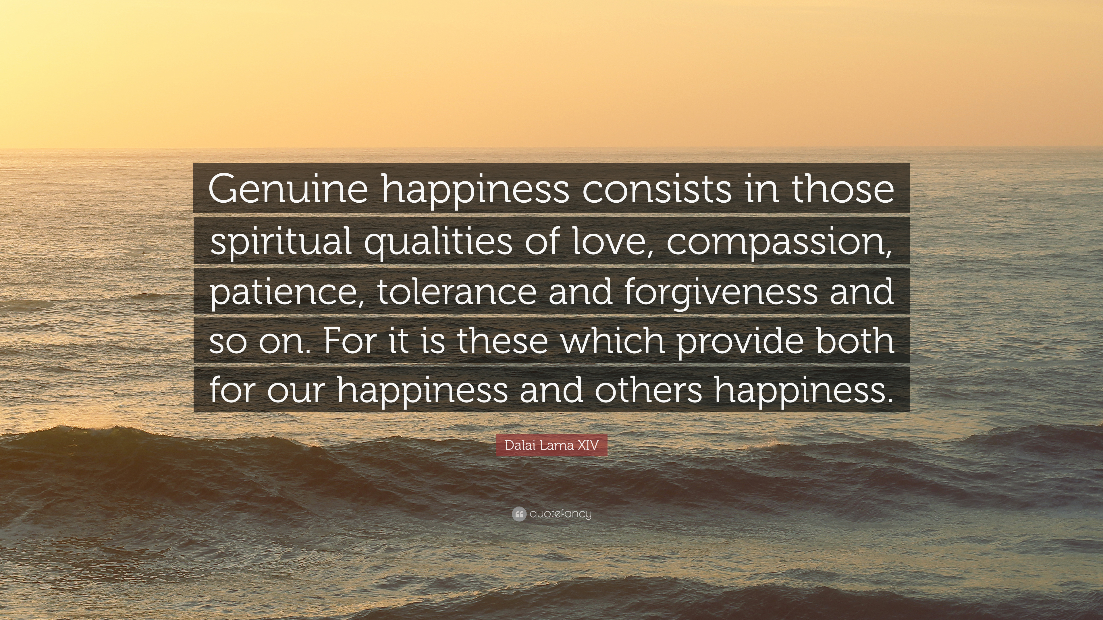 """Dalai Lama XIV Quote: """"Genuine happiness consists in those ..."""