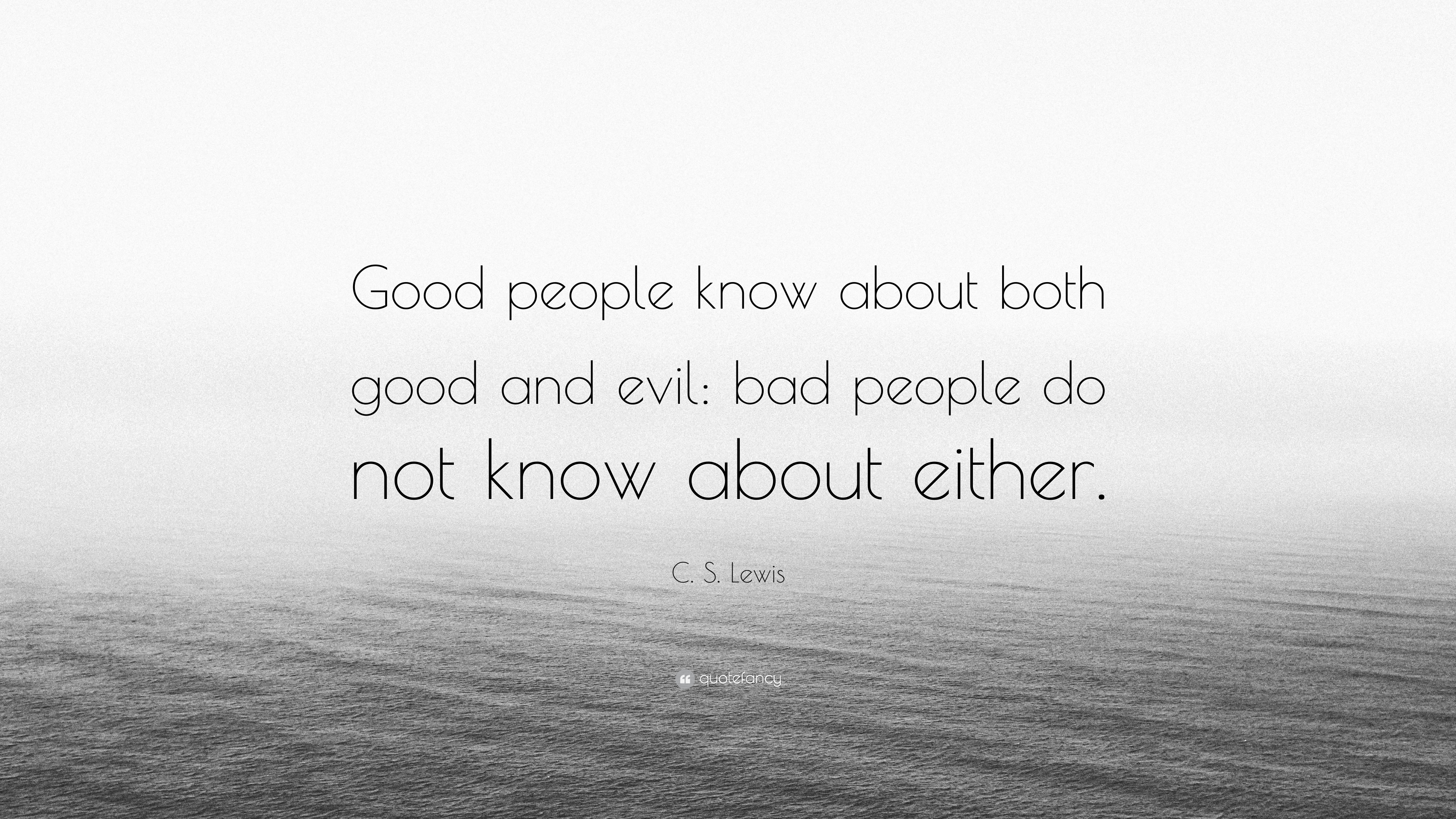 """C. S. Lewis Quote: """"Good people know about both good and ..."""