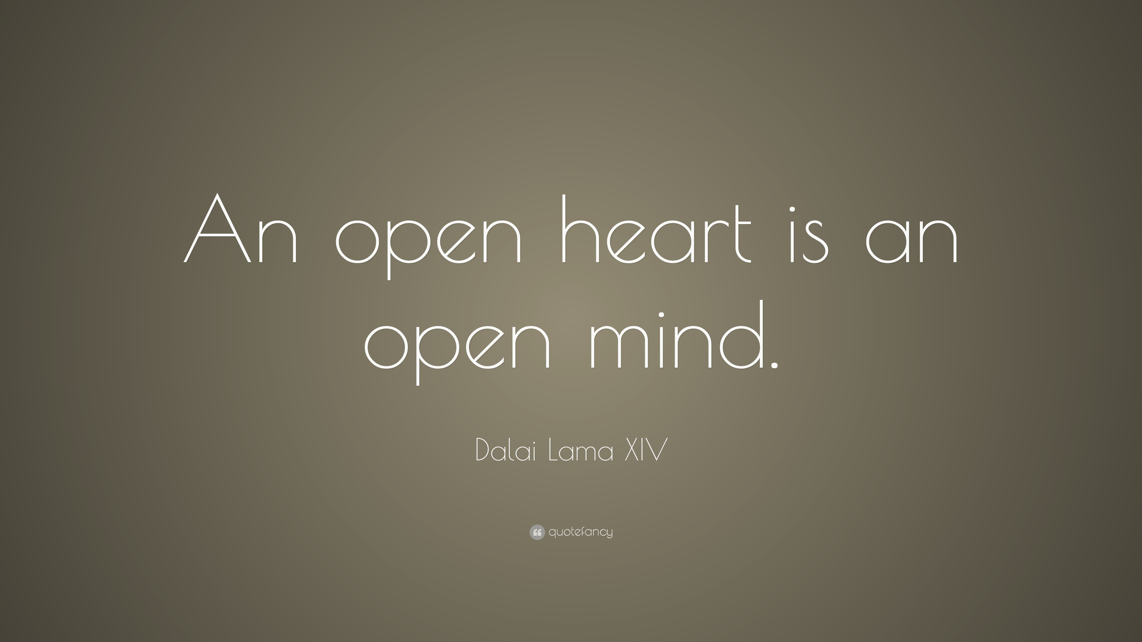 """When Your Heart Is Happy Your Mind Is Free: Dalai Lama XIV Quote: """"An Open Heart Is An Open Mind."""" (21"""