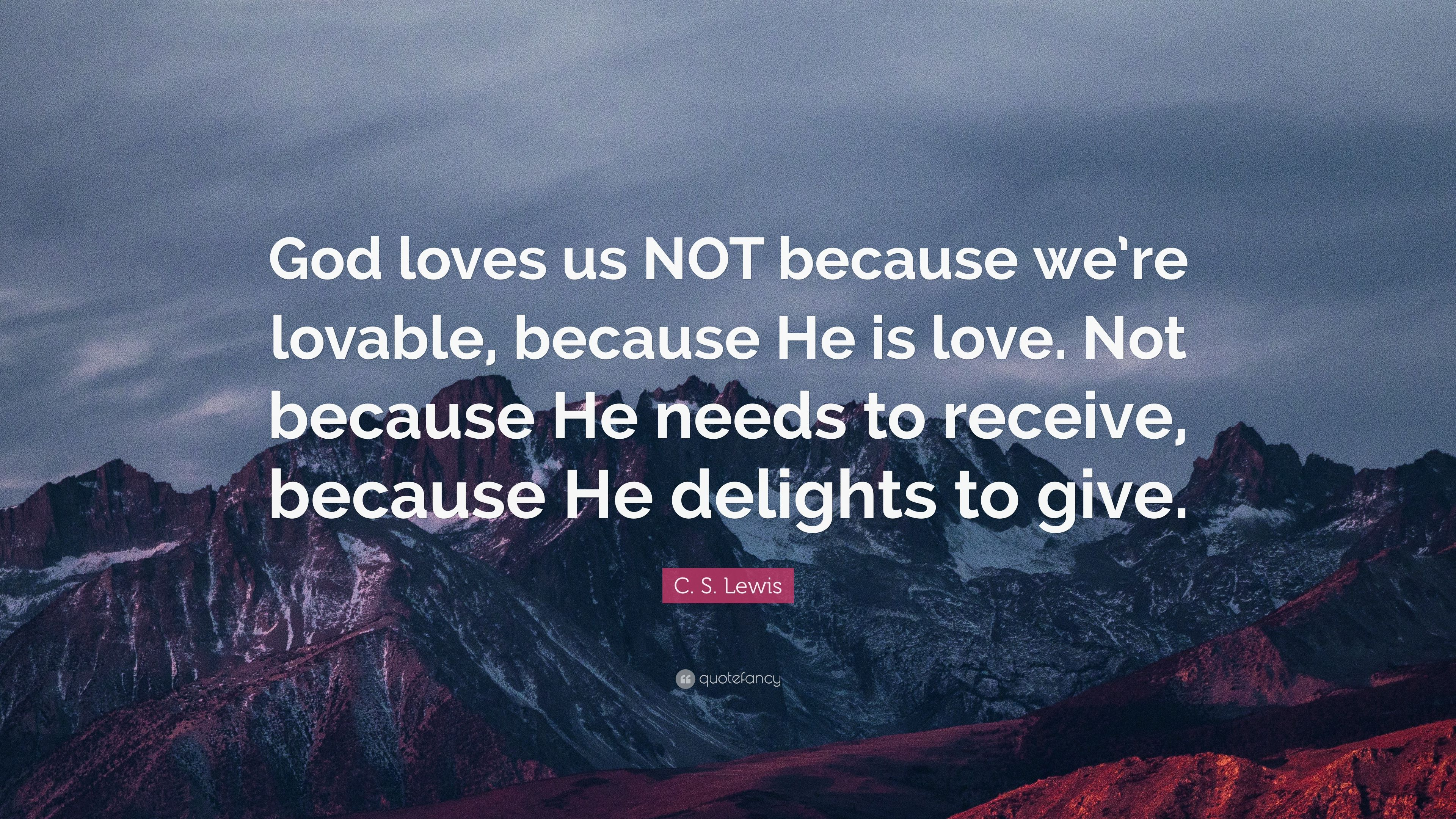 "Cs Lewis Quotes On Love Cslewis Quote ""God Loves Us Not Because We're Lovable"