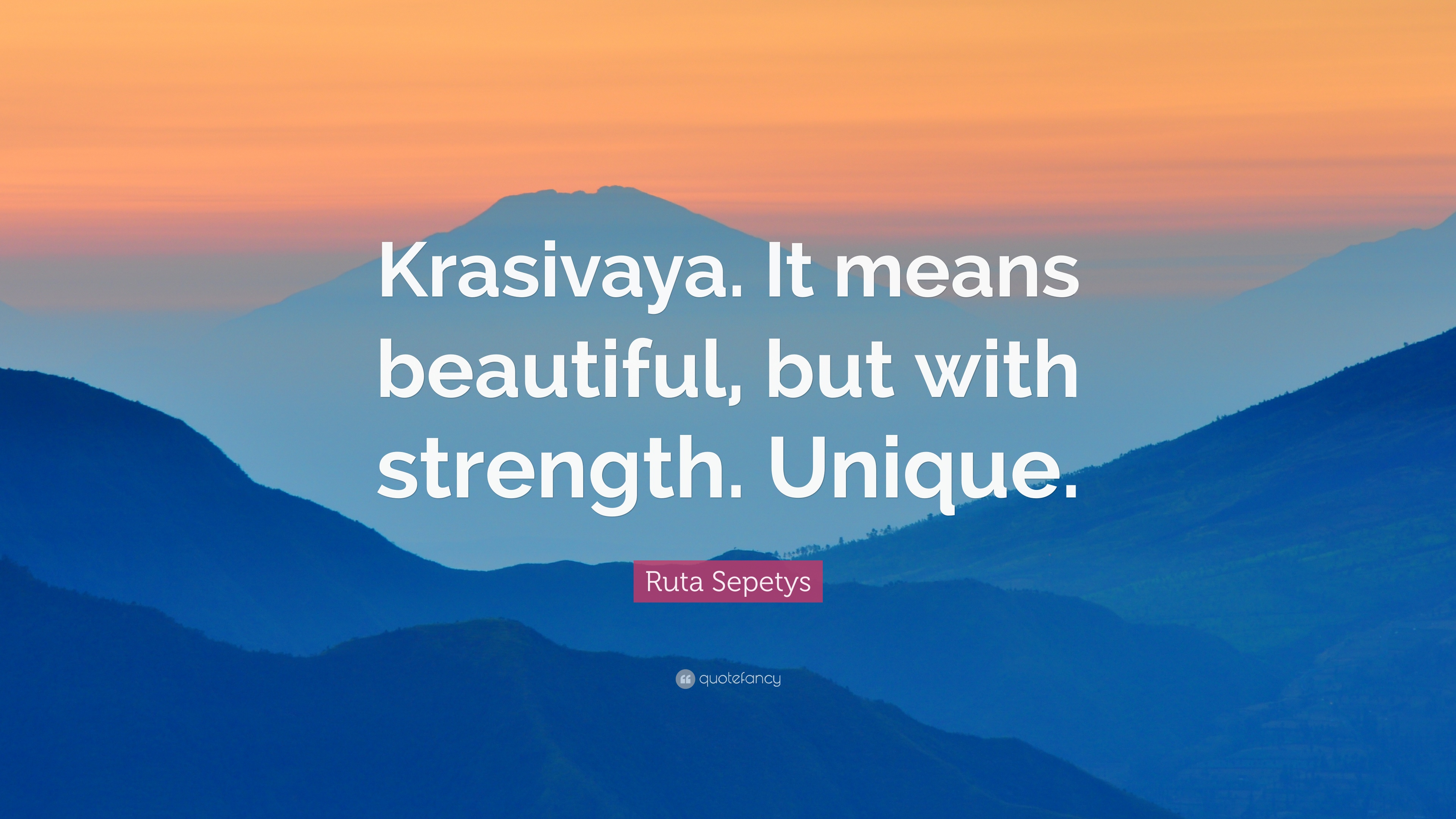 Ruta Sepetys Quote: U201cKrasivaya. It Means Beautiful, But With Strength.  Unique