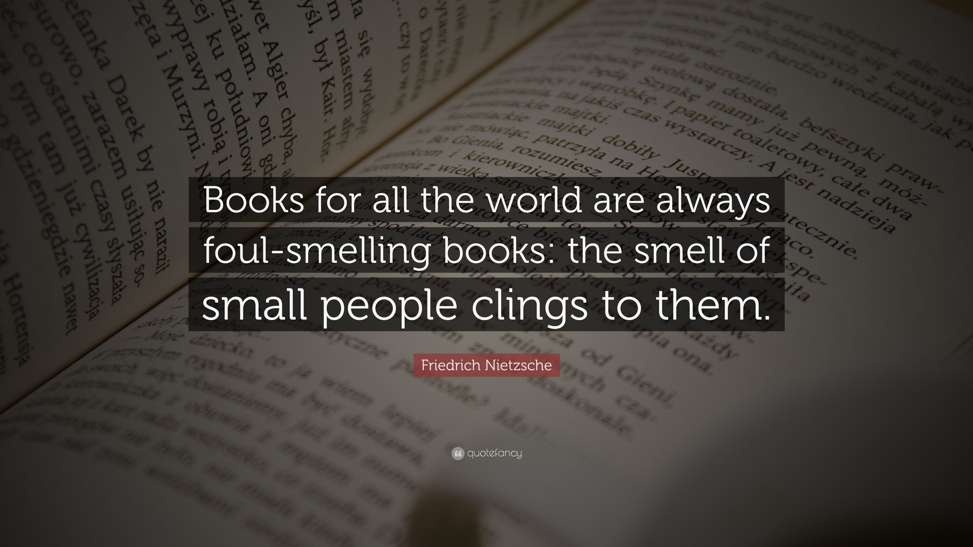 Friedrich Nietzsche Quote: U201cBooks For All The World Are Always Foul Smelling  Books