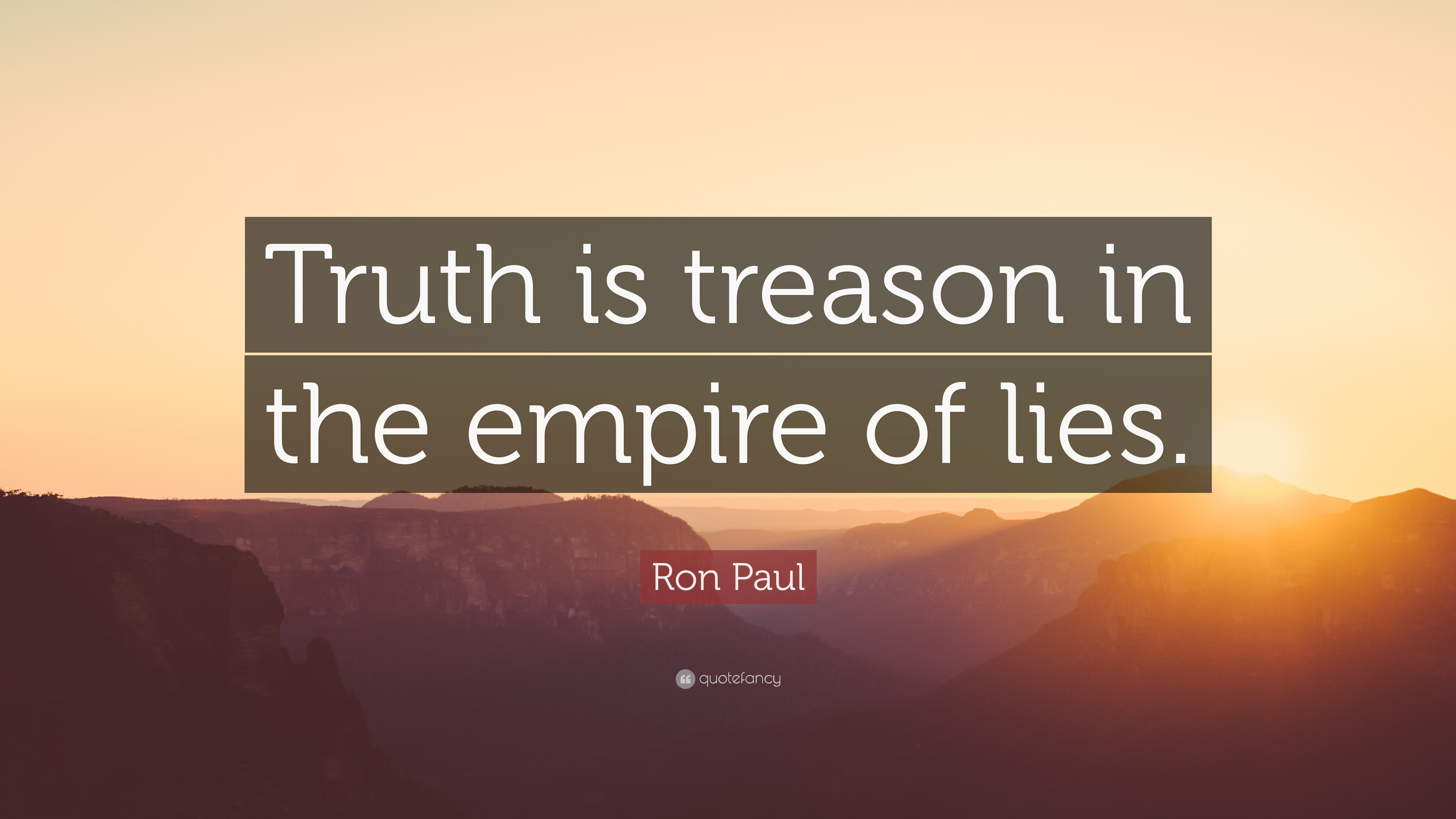 Ron Paul Quote Truth Is Treason In The Empire Of Lies 12