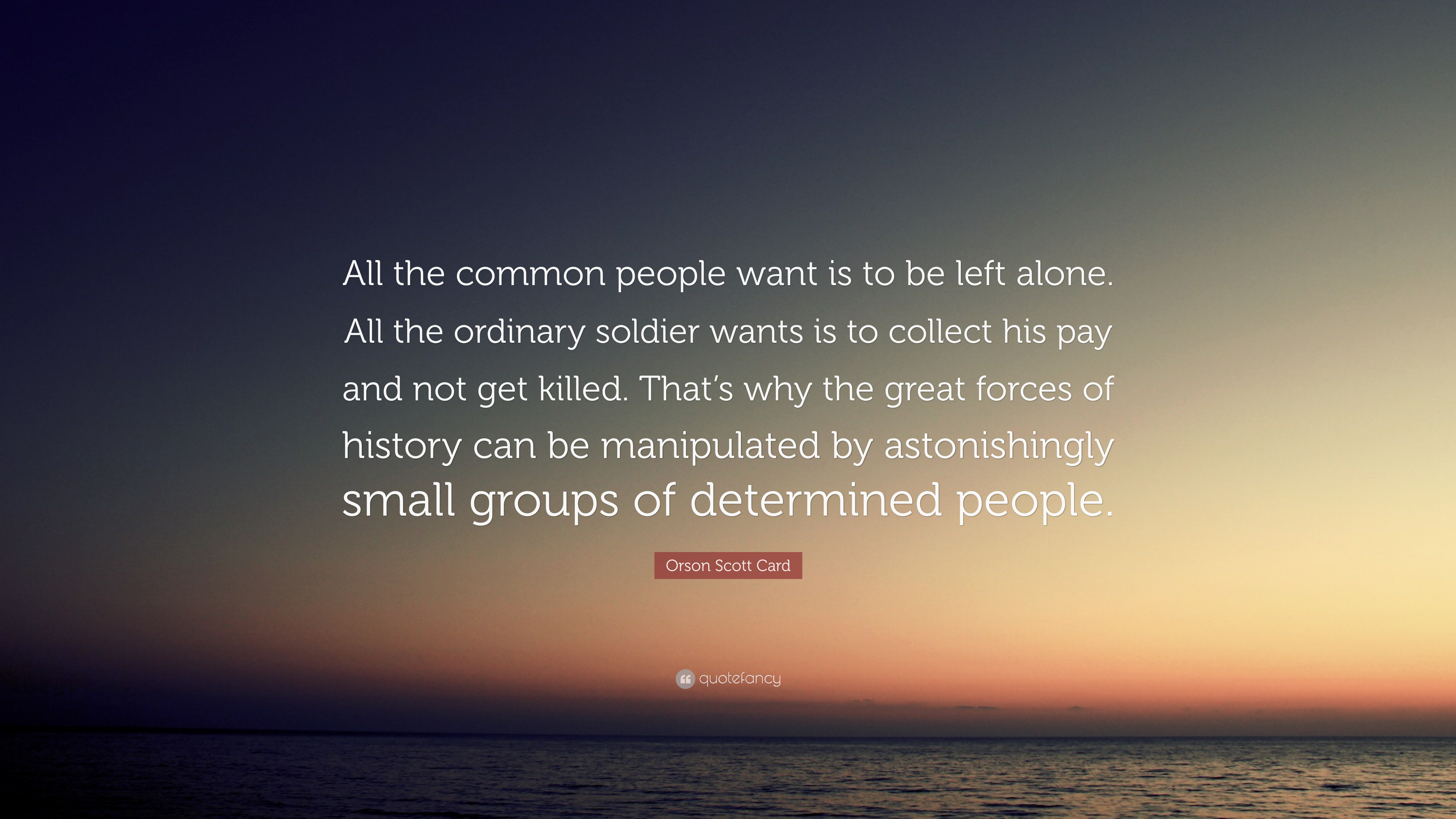 Orson Scott Card Quote All The Common People Want Is To Be Left Alone