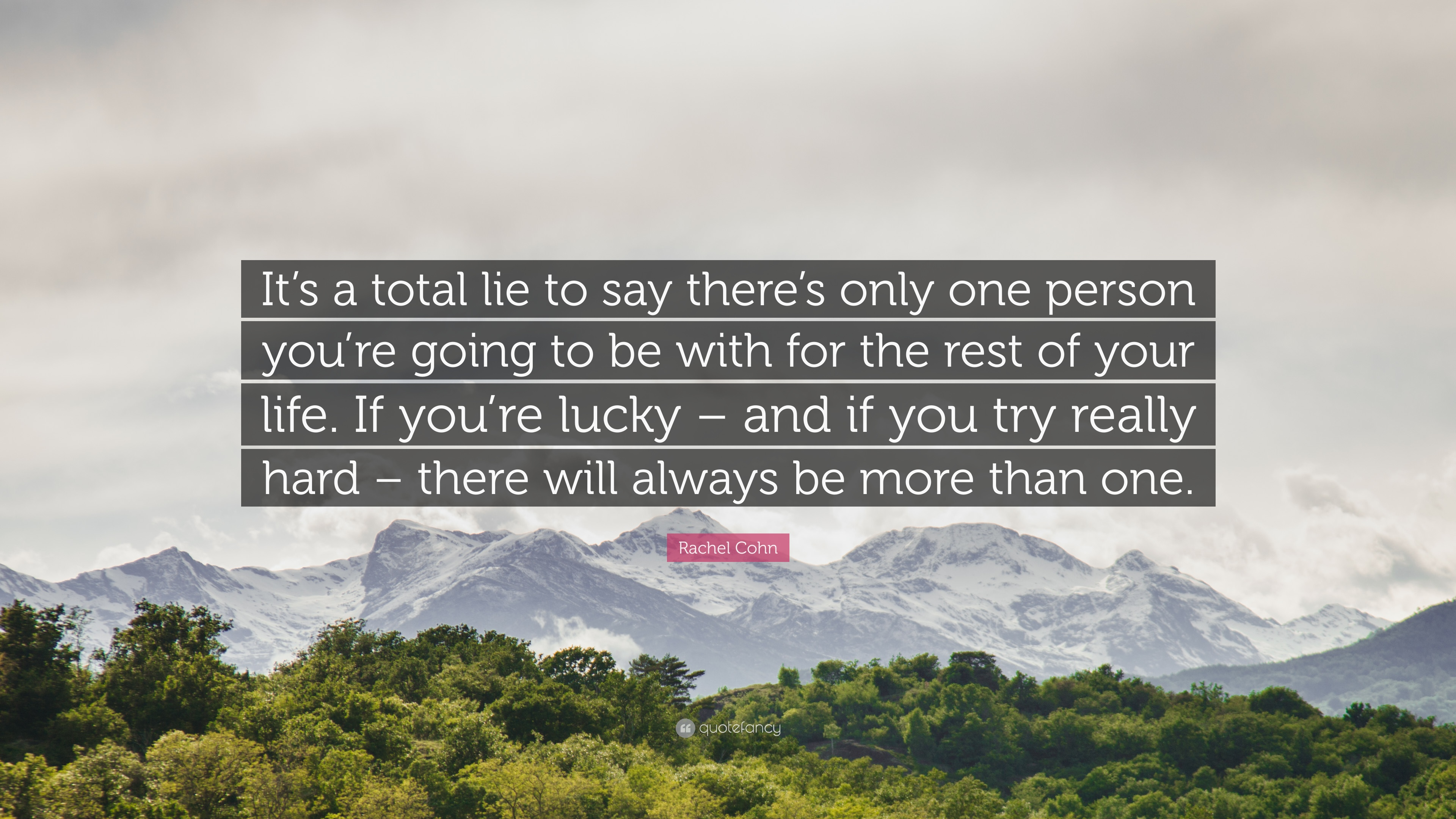 Rachel Cohn Quote Its A Total Lie To Say Theres Only One Person