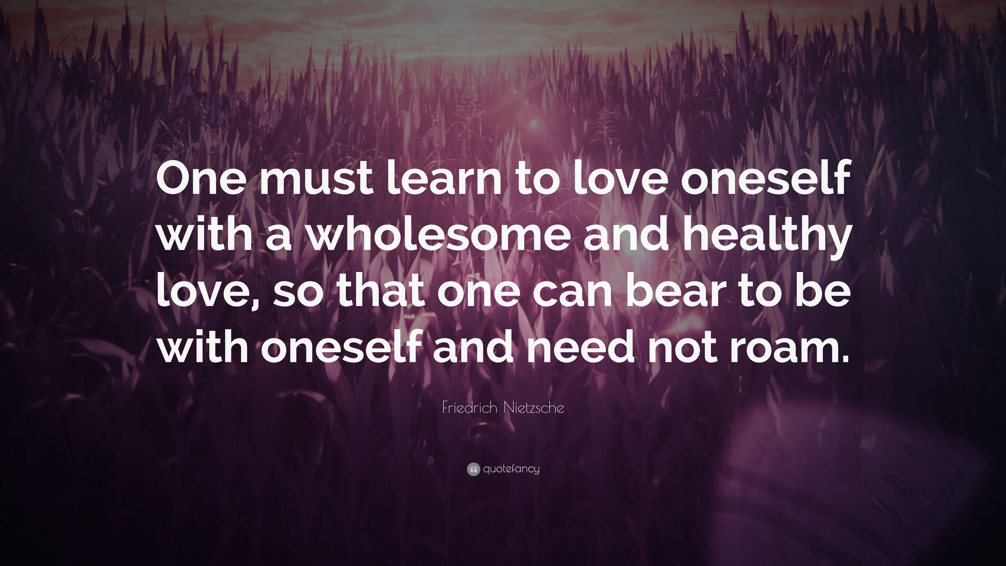 "Friedrich Nietzsche Quote "" e must learn to love oneself with a wholesome and healthy"