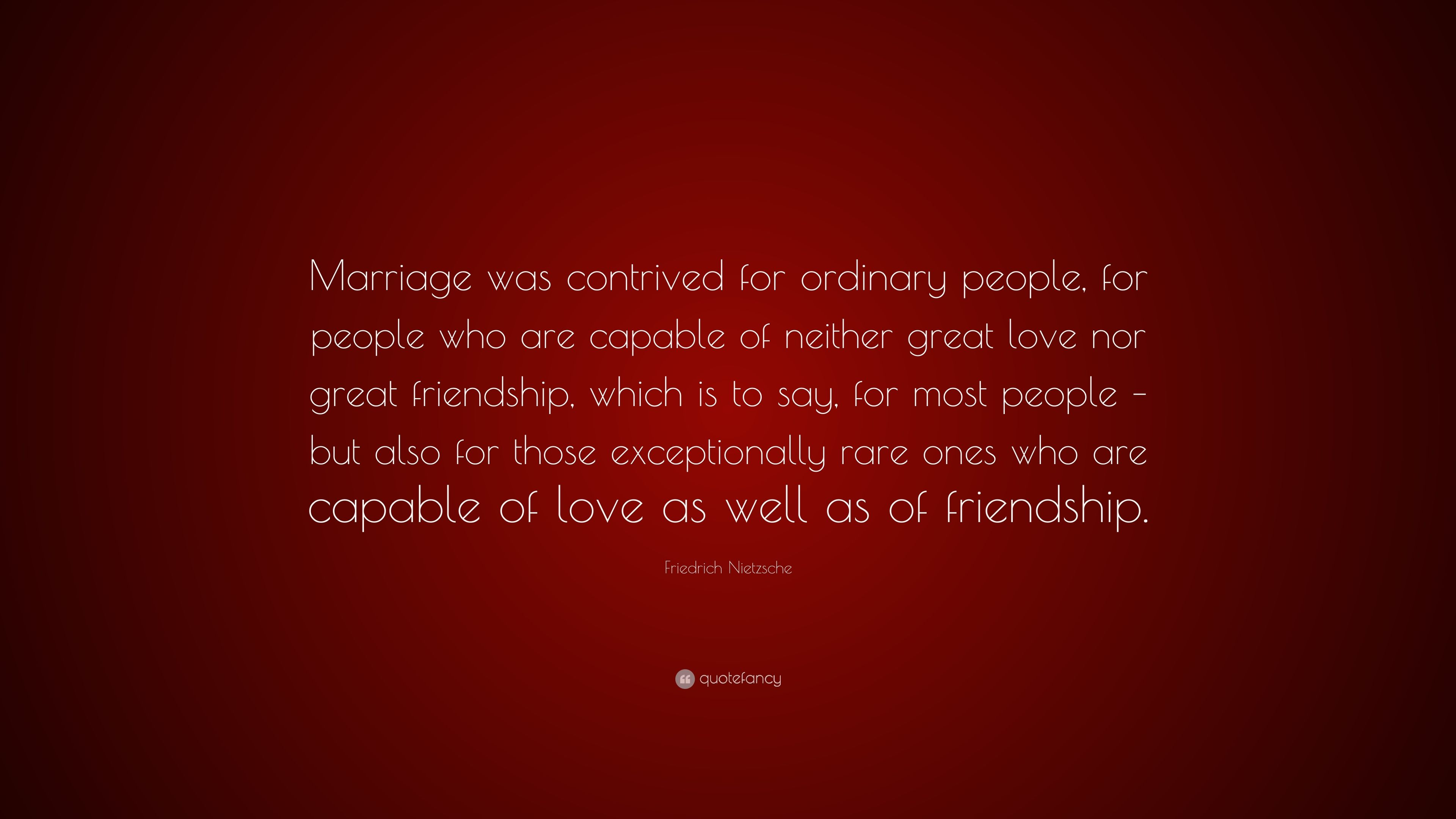 Friedrich Nietzsche Quote Marriage Was Contrived For Ordinary