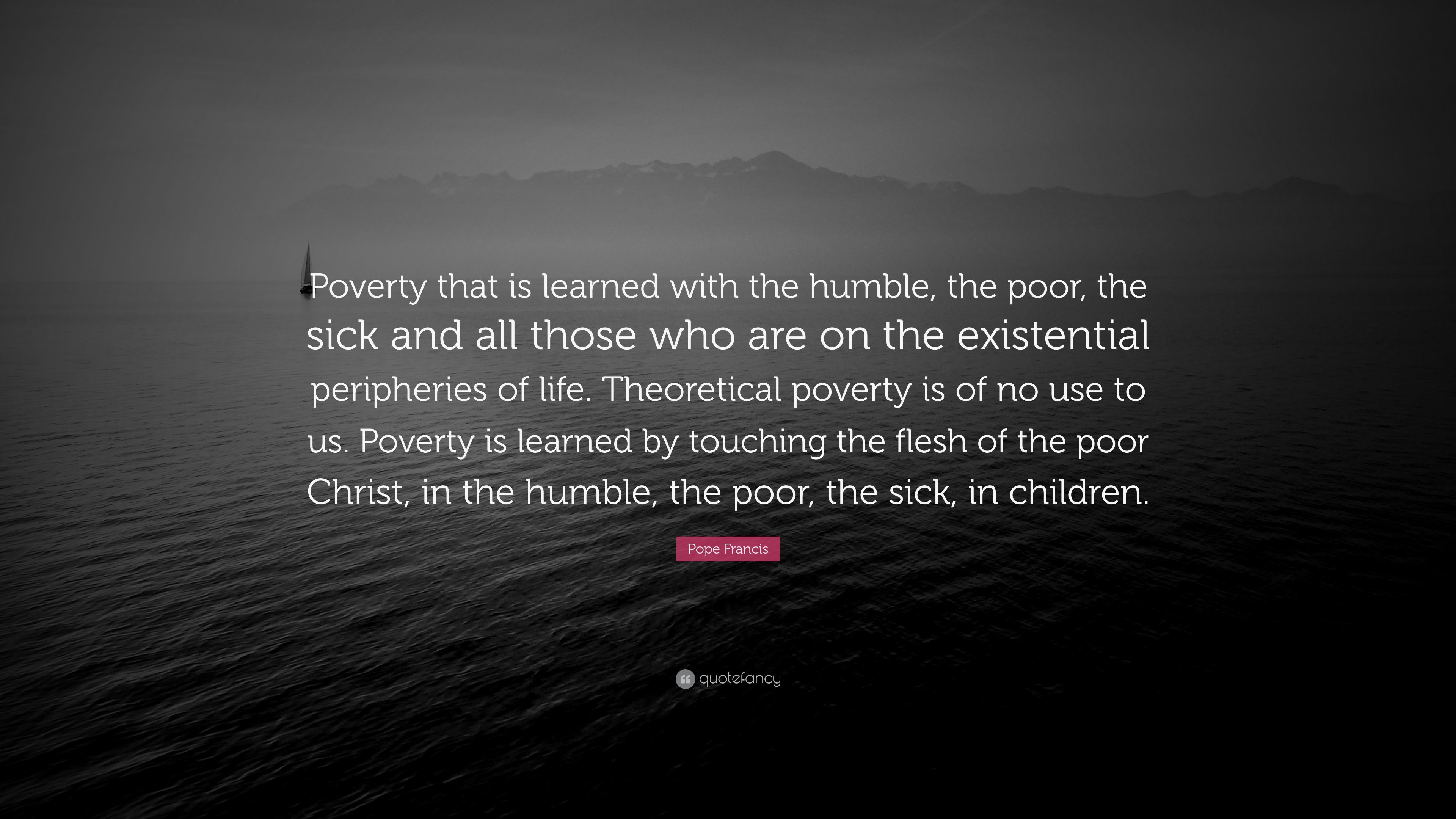 """Pope Francis Quote: """"Poverty that is learned with the ..."""