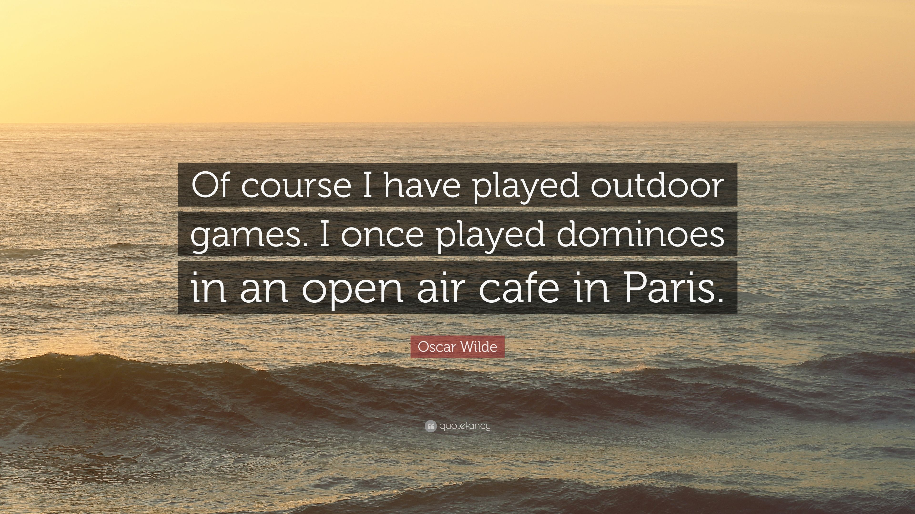 """Oscar Wilde Quote: """"Of course I have played outdoor games  I"""