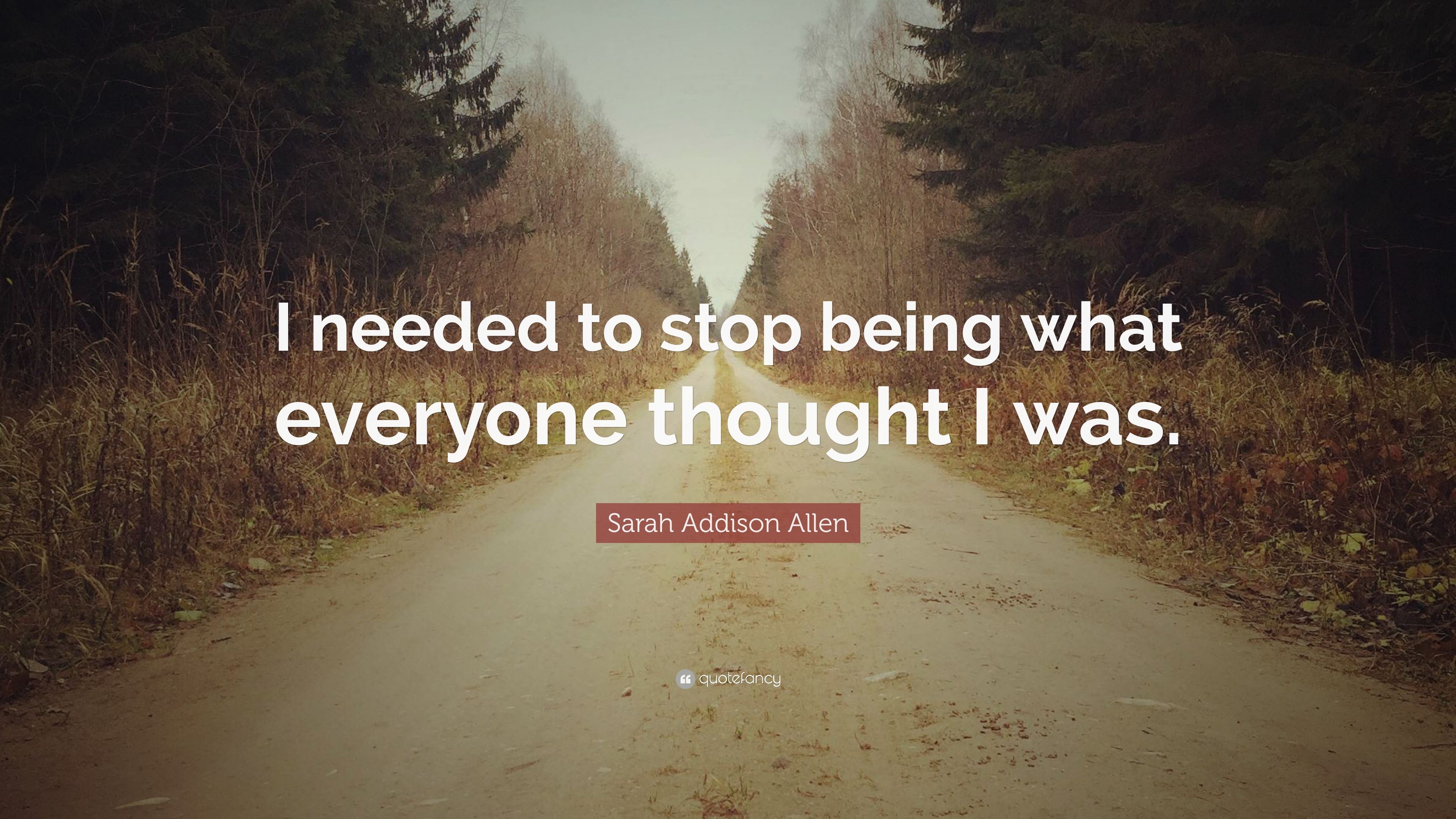 Sarah Addison Allen Quote I Needed To Stop Being What Everyone