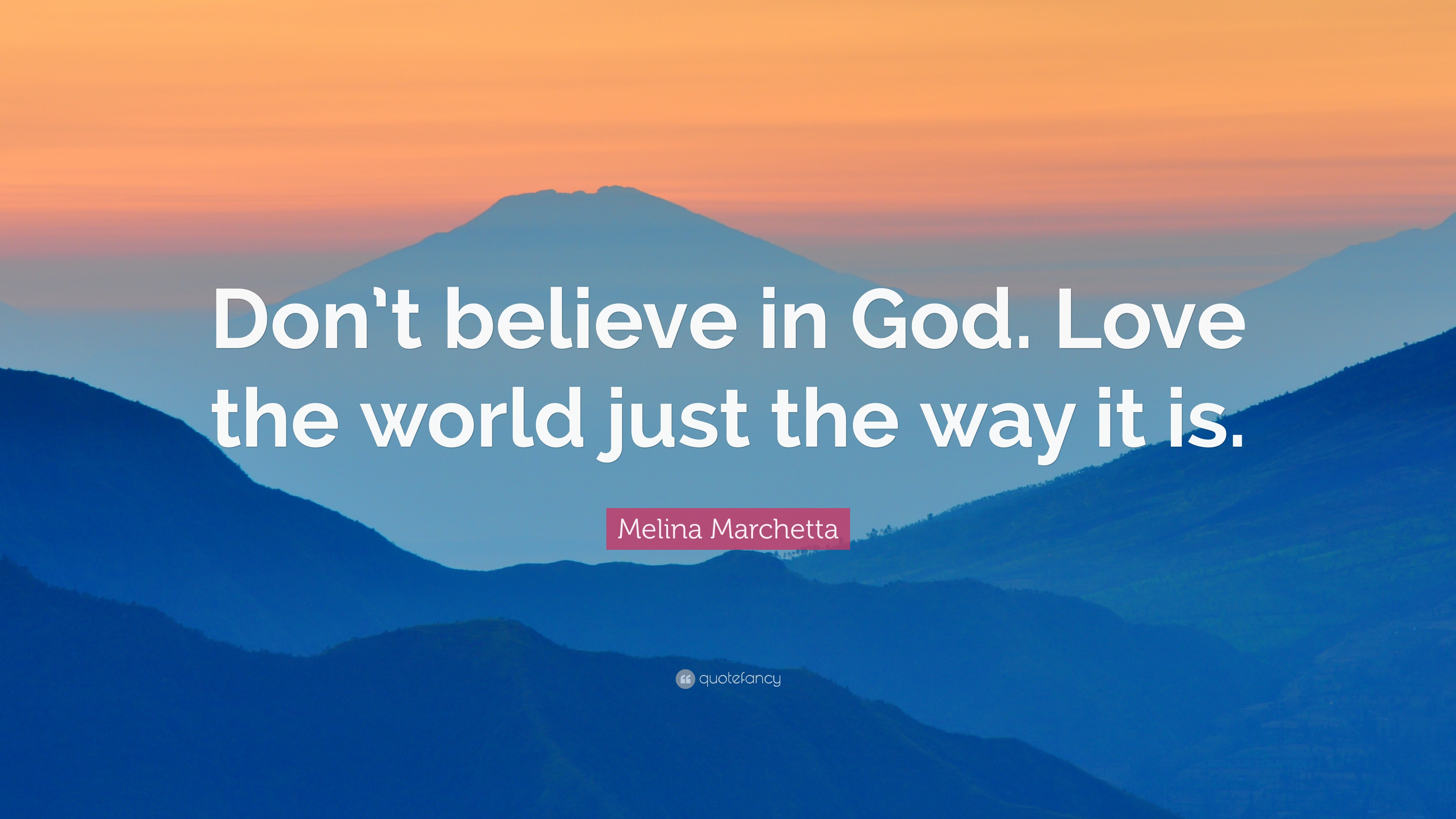 Melina Marchetta Quote Dont Believe In God Love The World Just