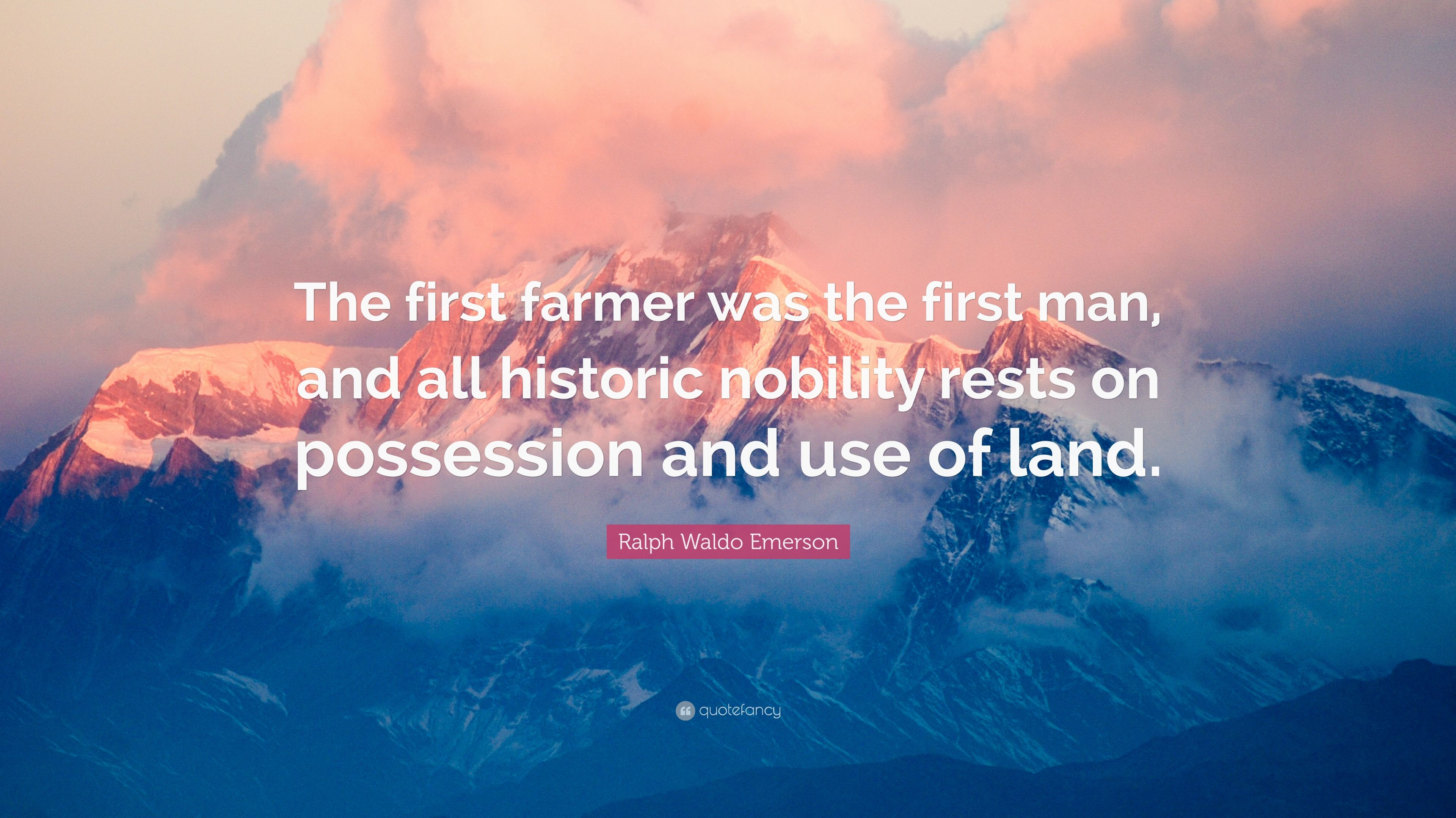 Ralph Waldo Emerson Quote The First Farmer Was The First