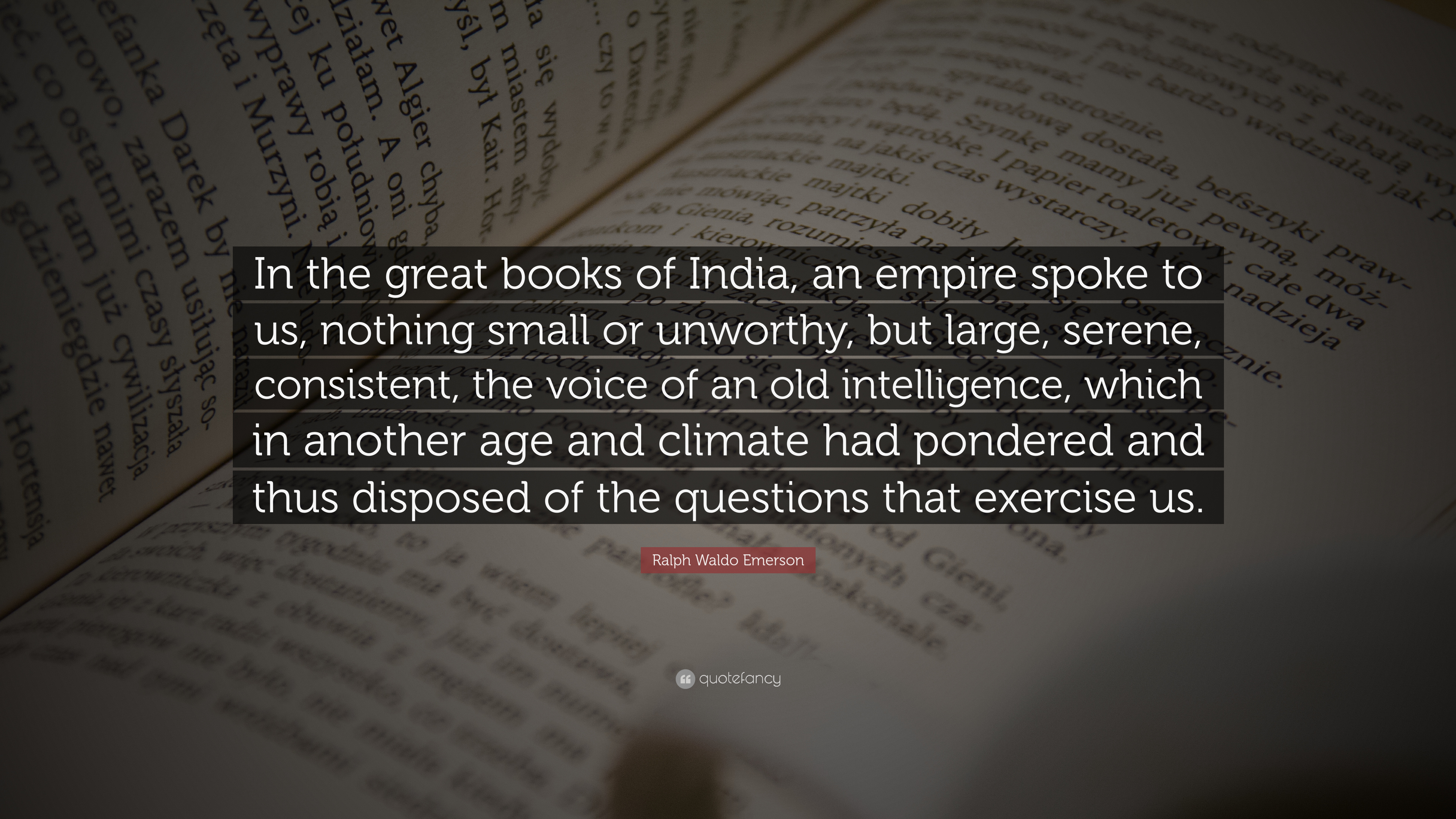 "Ralph Waldo Emerson Quote: ""In the great books of India, an empire"
