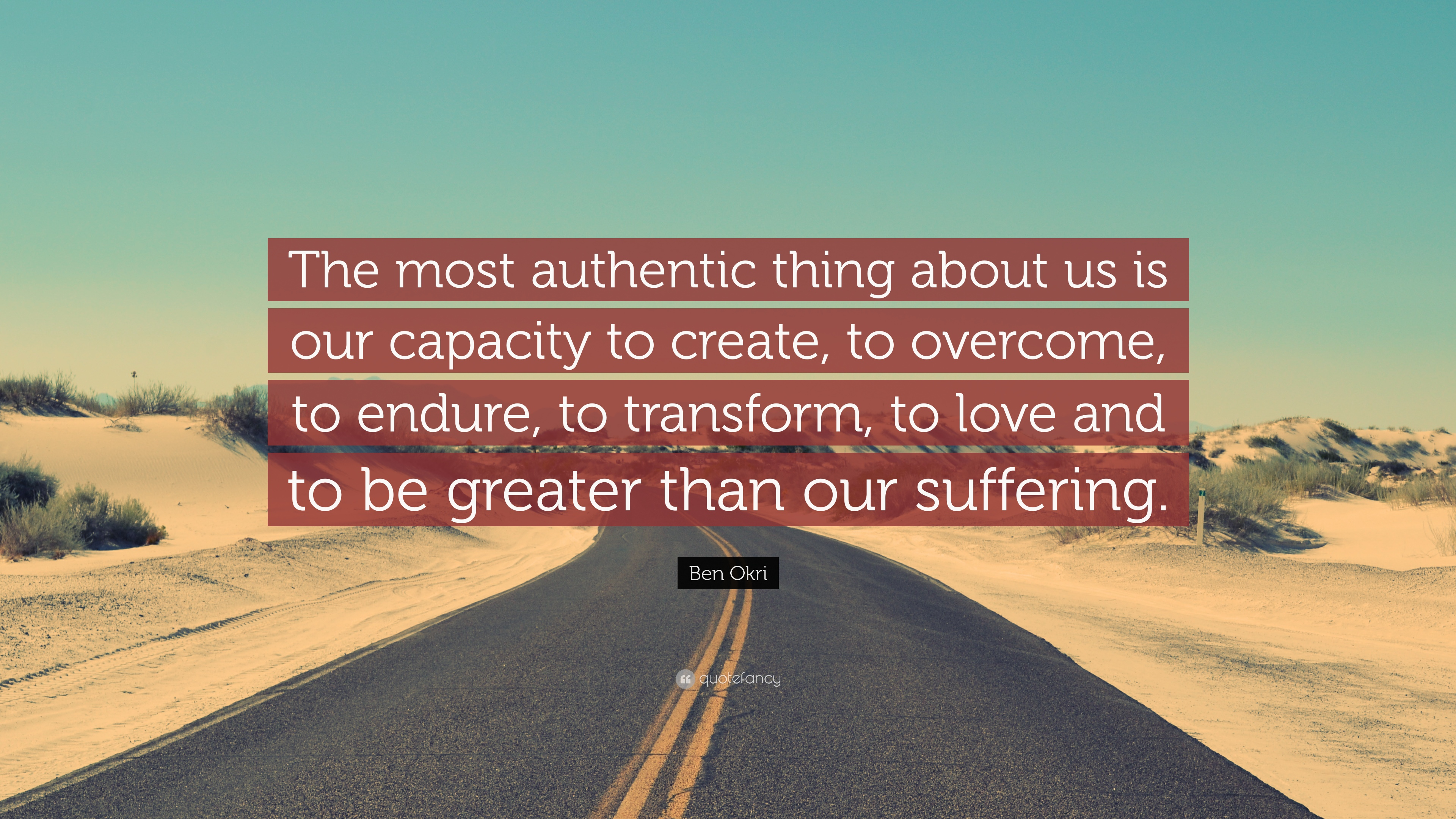 Merveilleux Ben Okri Quote: U201cThe Most Authentic Thing About Us Is Our Capacity To Create
