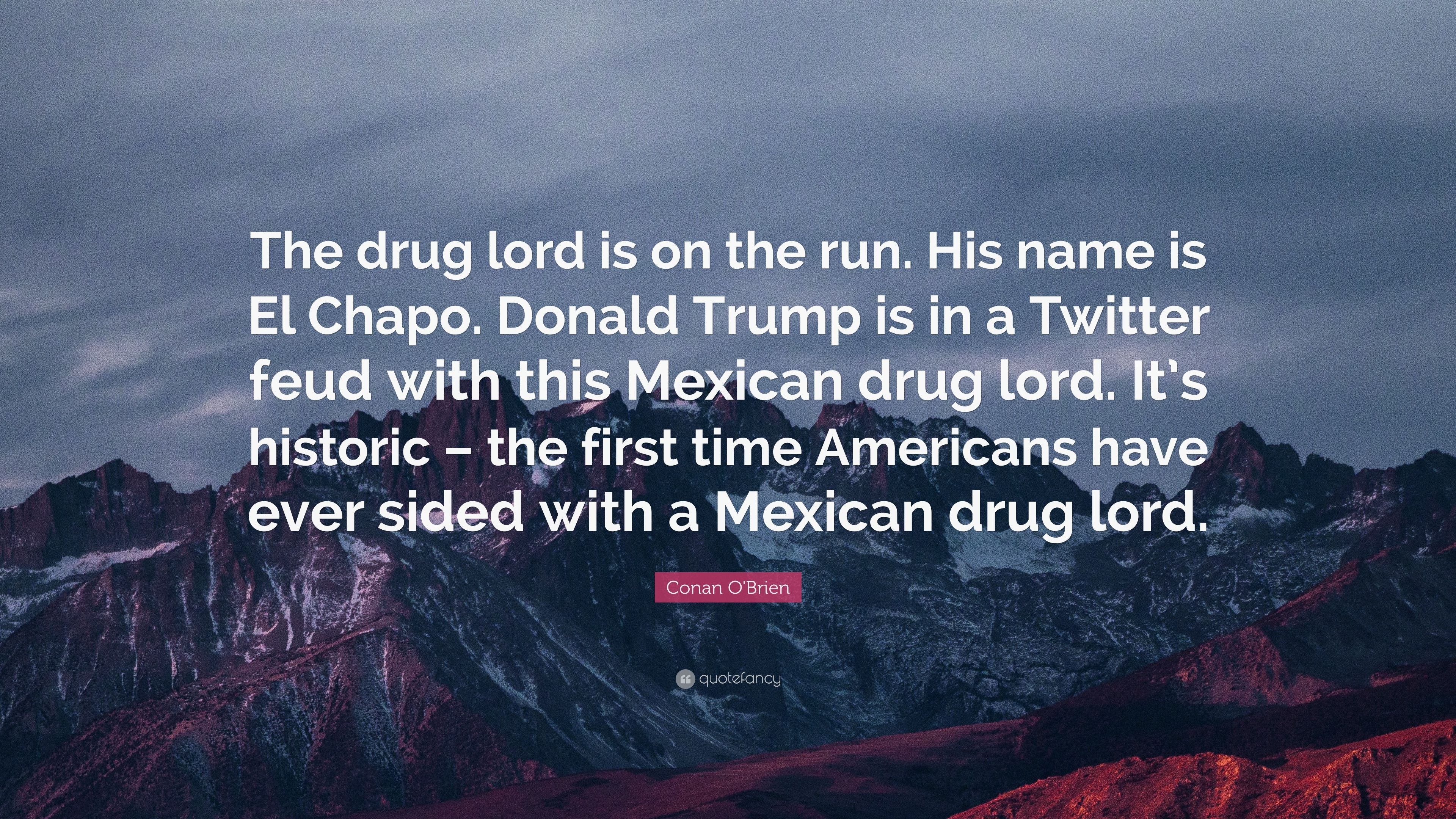 """Conan O\'Brien Quote: """"The drug lord is on the run. His name ..."""