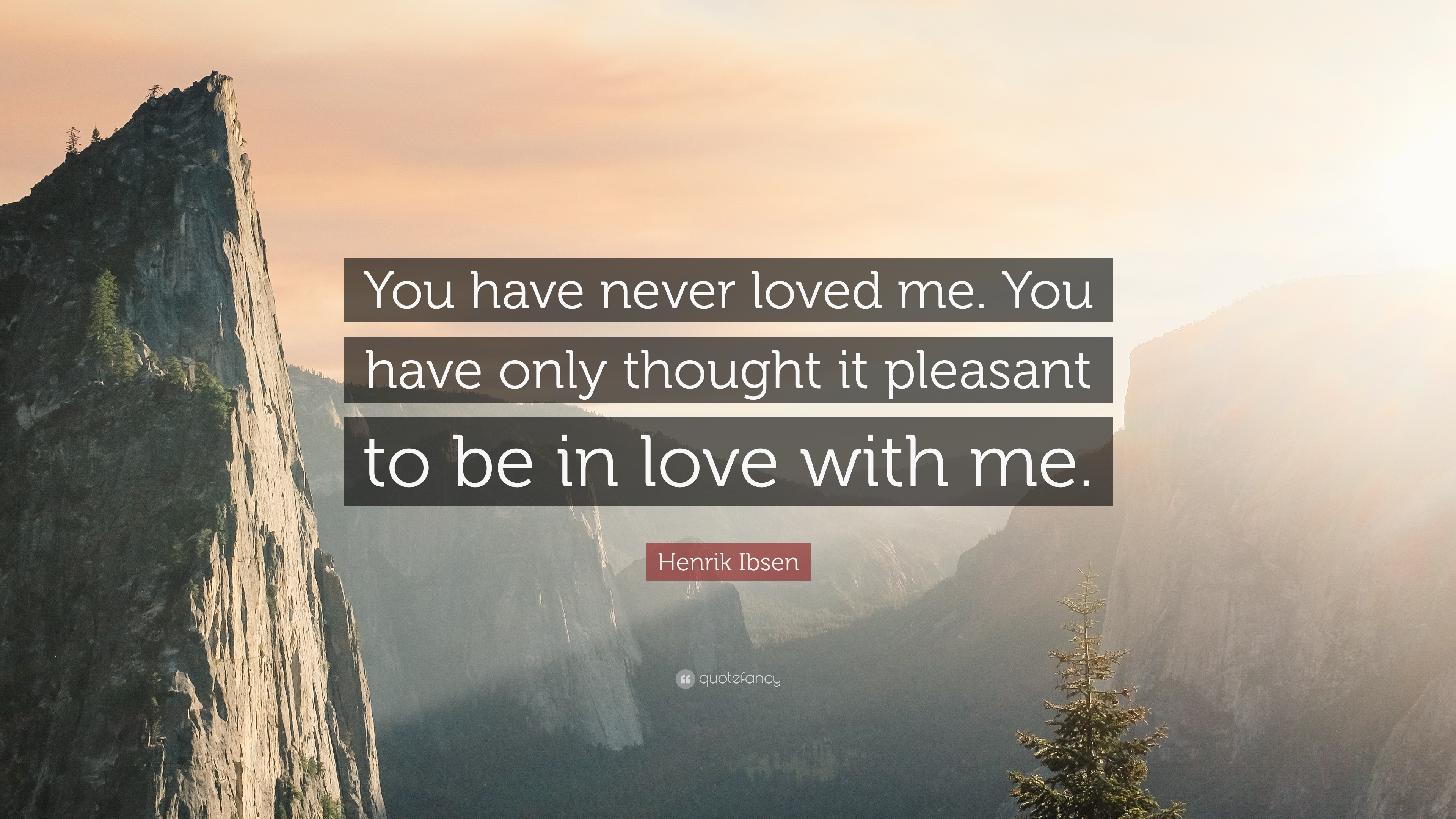 Henrik Ibsen Quote You Have Never Loved Me You Have Only Thought