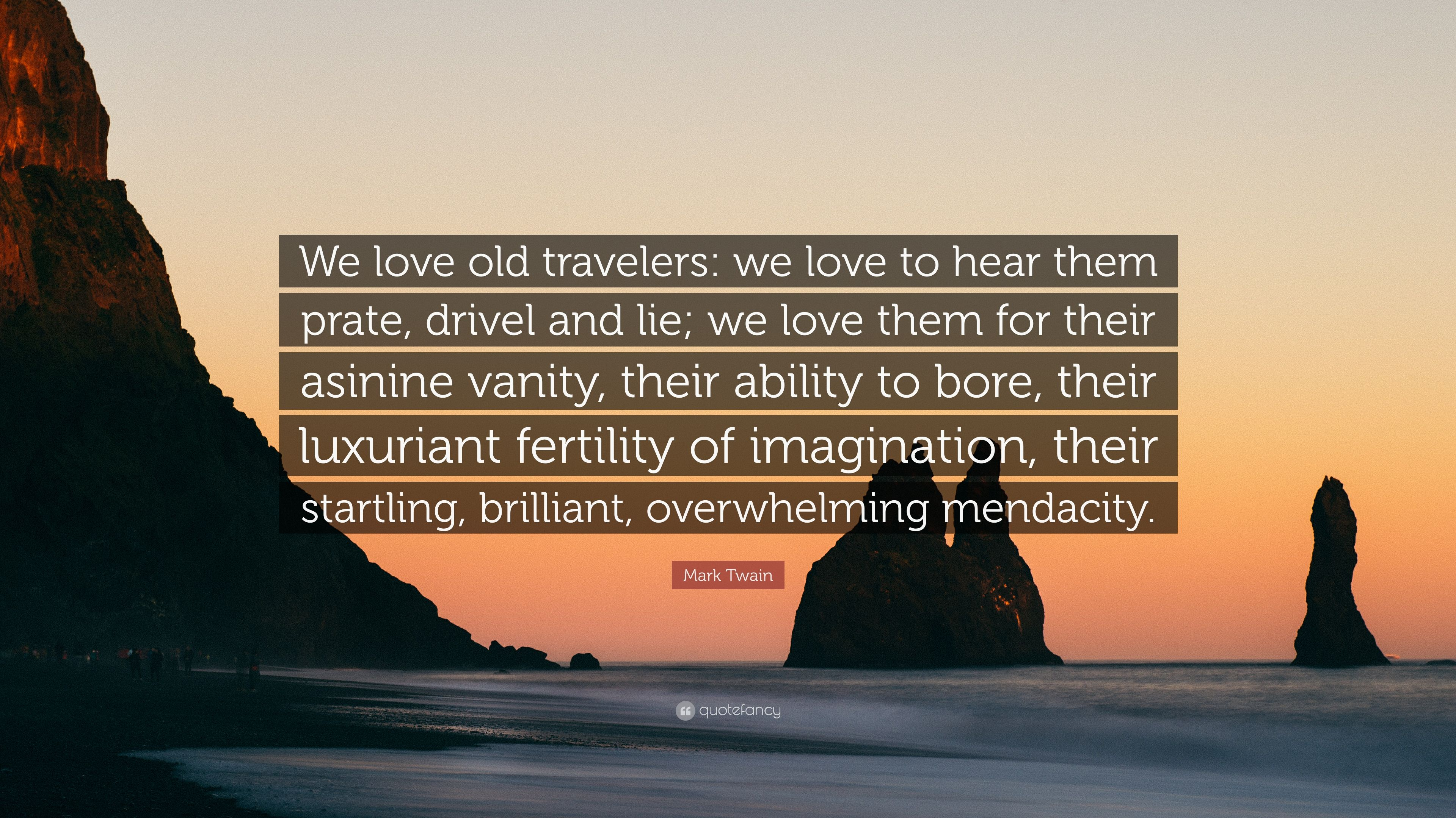 Image of: Elderly Mark Twain Quote we Love Old Travelers We Love To Hear Them Prate Quotefancy Mark Twain Quote we Love Old Travelers We Love To Hear Them Prate